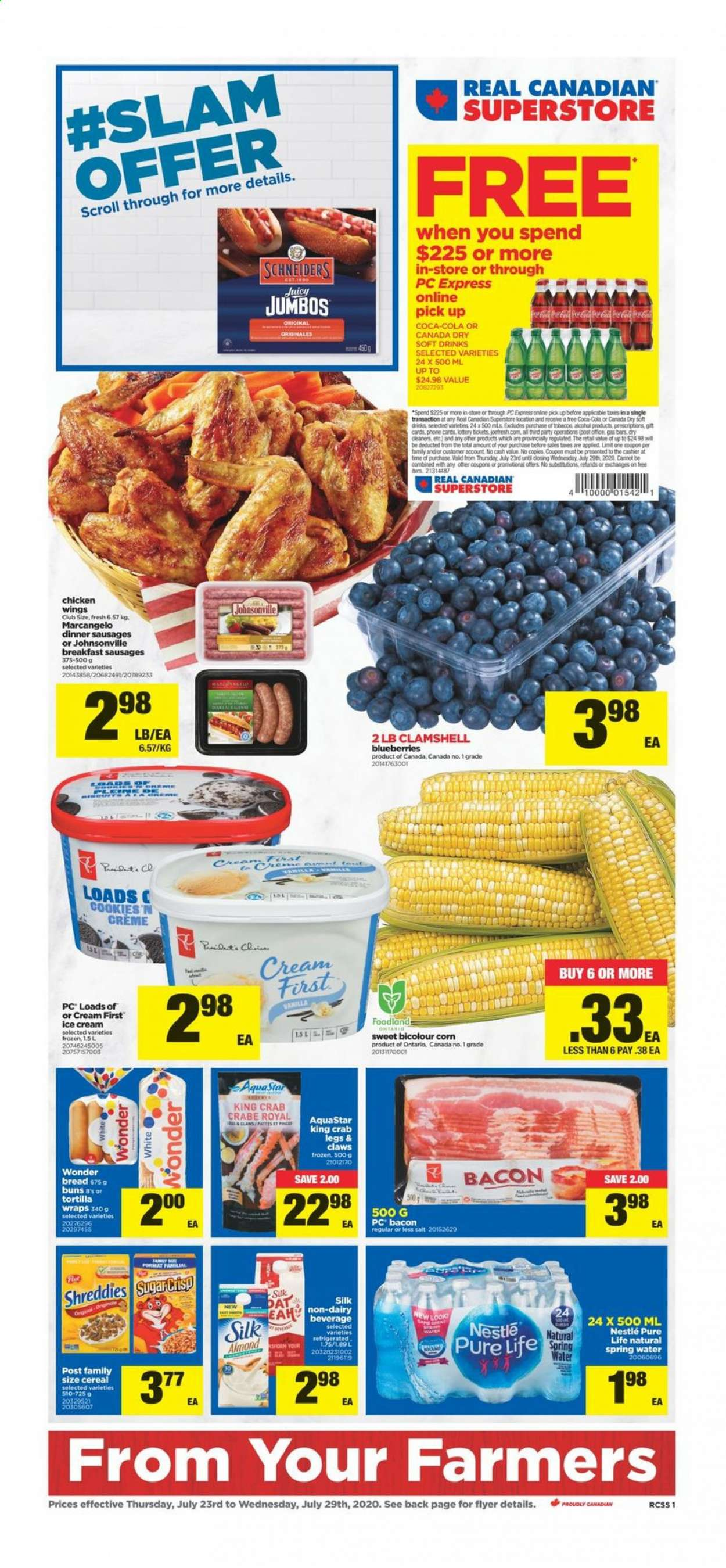 Real Canadian Superstore Flyer - July 23, 2020 - July 29, 2020 - Sales products - bacon, blueberries, bread, canada dry, cereals, cookies, corn, crème, nestlé, sausages, scroll, spring water, sugar, wrap, ice cream, king crab, king crab legs, chicken, chicken wings, cereal, salt, crab legs, crabe, tortilla. Page 1.