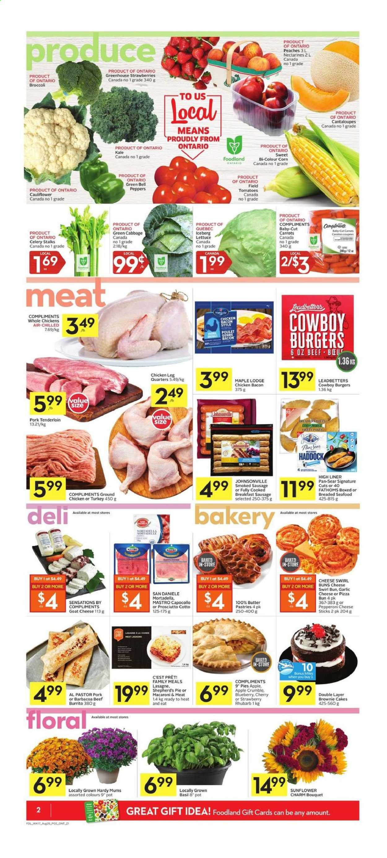 Foodland Flyer - August 20, 2020 - August 26, 2020 - Sales products - apples, bacon, basil, beef meat, bell peppers, broccoli, butter, cabbage, cantaloupe, carrots, celery, corn, garlic, goat cheese, greenhouse, ground chicken, lasagne, mortadella, nectarines, rhubarb, sausage, smoked sausage, strawberries, tomatoes, turkey, haddock, kale, pizza, pork meat, pork tenderloin, pot, prosciutto, chicken, pan, peaches, pepperoni, lettuce, tenderloin, cheese, pie, macaroni, seafood, strawberry, poulet, swirl, lasagnes, cotto. Page 2.