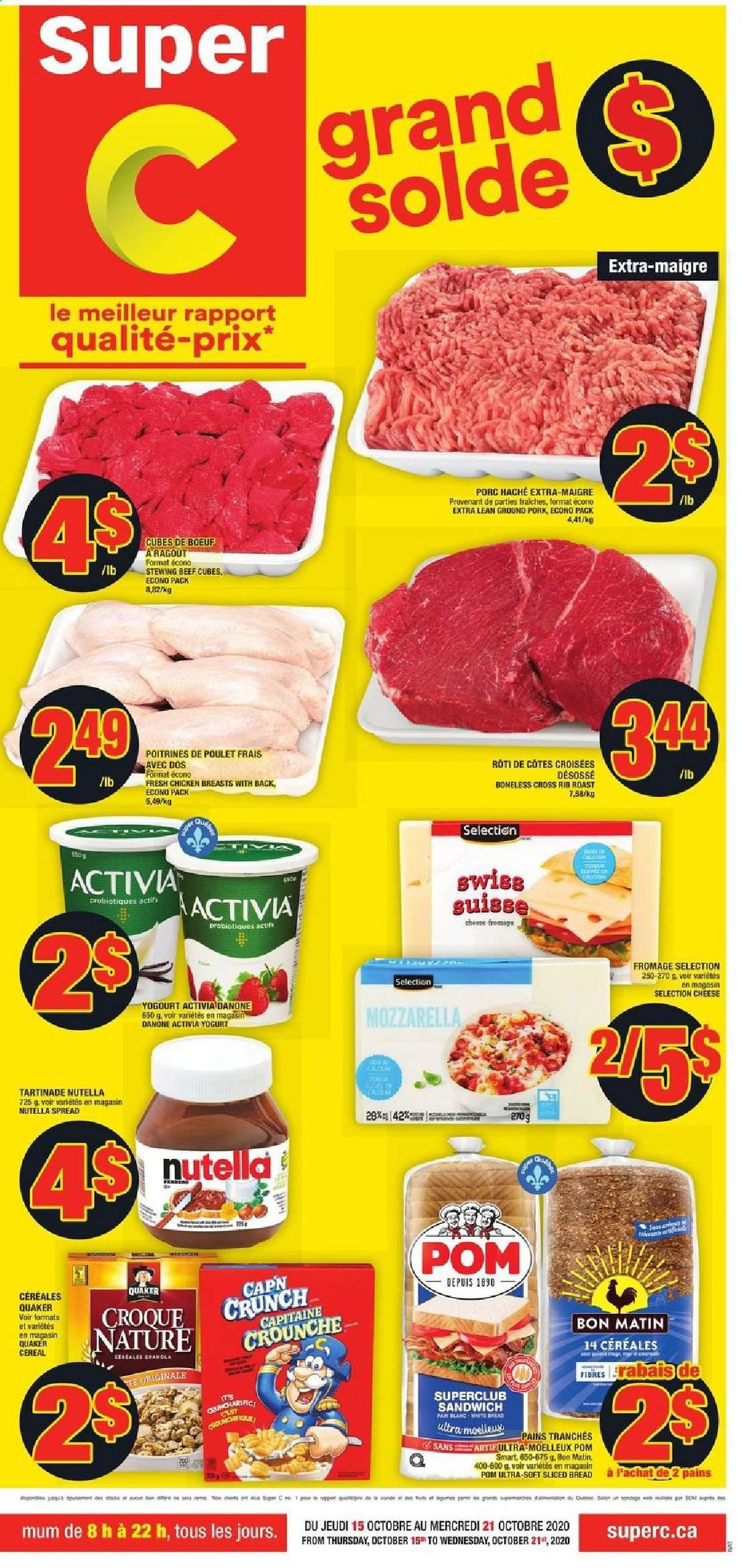 Super C Flyer - October 15, 2020 - October 21, 2020 - Sales products - beef meat, bread, cereals, ground pork, mozzarella, rib roast, yogurt, pork meat, chicken, chicken breast, nutella, cheese, sandwich, cereal, danone, poulet, porc, activia, bœuf, fromage, roast, chicken breasts. Page 1.