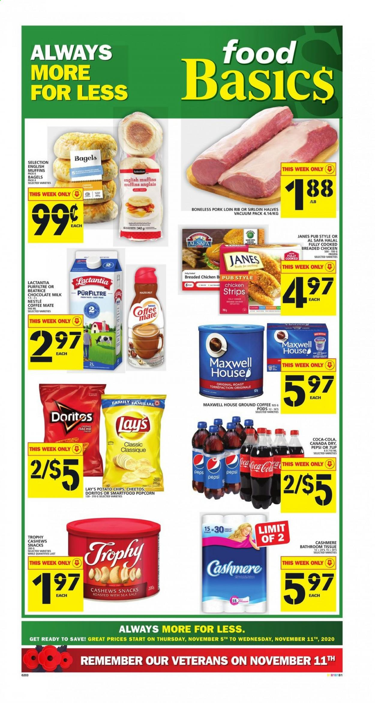 Food Basics Flyer - November 05, 2020 - November 11, 2020 - Sales products - always, bagels, canada dry, cashews, coca-cola, coffee, doritos, english muffins, frozen, mate, maxwell house, milk, muffins, nestlé, vacuum, popcorn, pork loin, pork meat, potato chips, cheetos, chicken, pepsi, chocolate milk, chips, chocolate, cheese, snack, salt, lay's, snacks, sea salt, roast, ground coffee. Page 1.