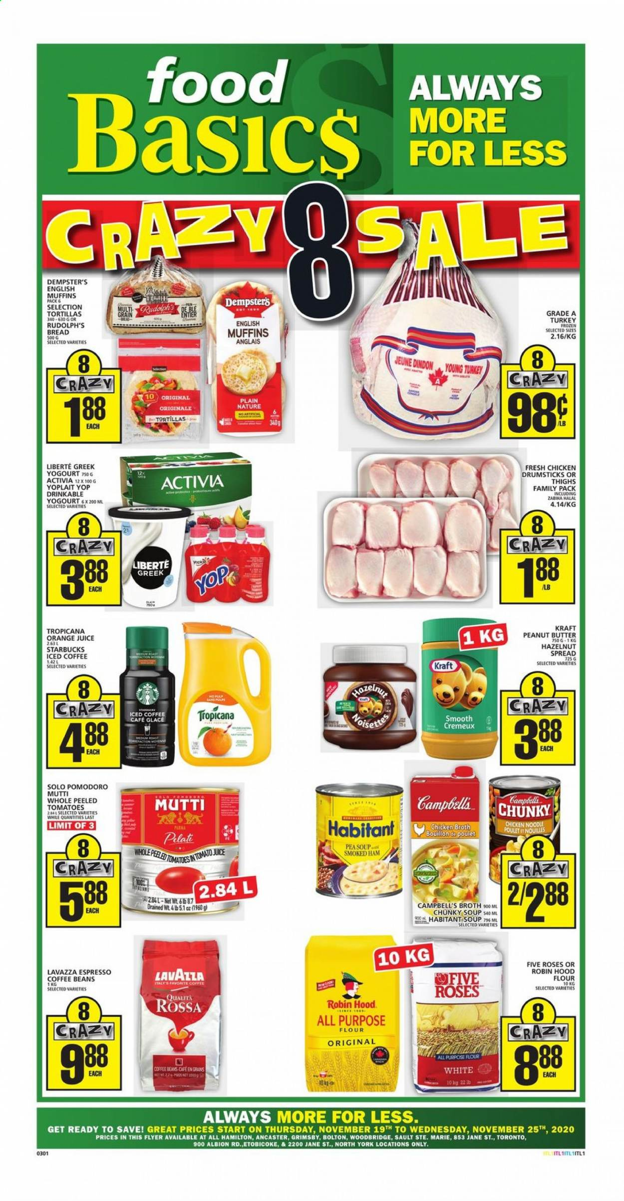 Food Basics Flyer - November 19, 2020 - November 25, 2020 - Sales products - all purpose flour, always, beans, bouillon, bread, butter, campbell's, english muffins, flour, frozen, muffins, Starbucks, tomato juice, tomatoes, tortillas, turkey, ham, hoodie, chicken, chicken broth, chicken drumsticks, peanut butter, peanuts, noodle, orange juice, juice, smoked ham, soup, roses, smooth, poulet, café, activia, blé, glace, tortilla, nouilles, orange, lavazza, tropicana, family pack, coffee beans, iced coffee, tomato. Page 1.