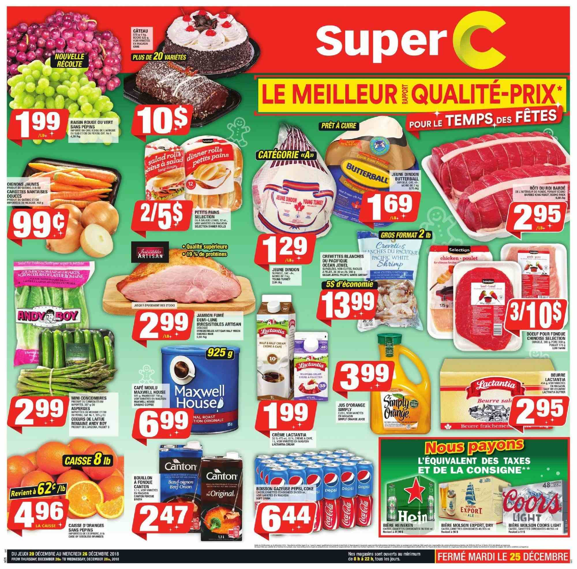 Super C Flyer - December 20, 2018 - December 26, 2018 - Sales products - bouillon, butterball, coca cola, cream, dinner rolls, maxwell house, shrimp, ham, pepsi, orange juice, oranges, juice, cake, car, cafe, porc, jambon, beurre, bière, bœuf, boisson, café moulu, caisse, carotte, crevette, fondue, gâteau, jus d'orange, oignons, rouge, jus. Page 1.