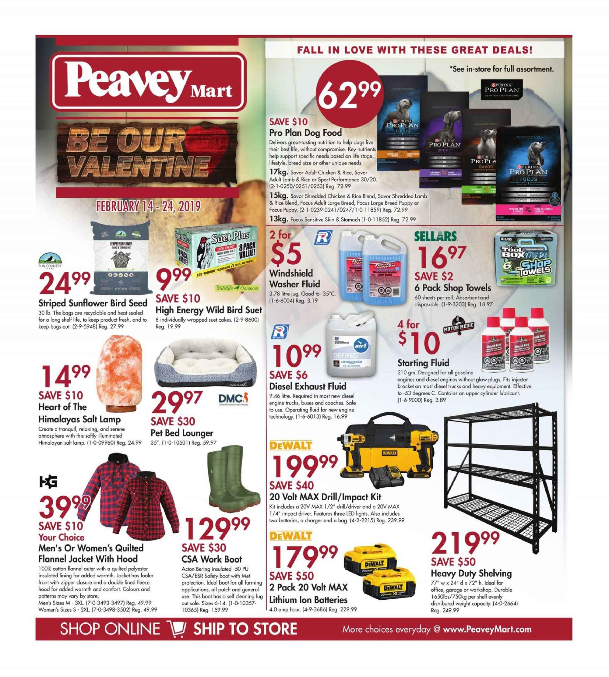 Peavey Mart Flyer - February 14, 2019 - February 24, 2019 - Sales products - animal food, bag, battery, bed, cotton, dewalt, dog food, drill, flannel, fluid, lamb meat, lamp, led light, lubricant, rice, safe, salt lamp, shelf, sole, suet, towel, hoodie, impact driver, jacket, pro plan, charger, chicken, salt, seed, support. Page 1.