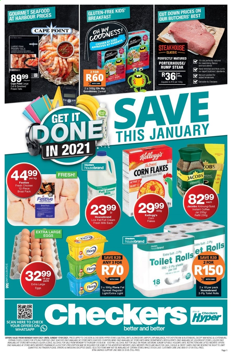 Checkers catalogue  - 01.04.2021 - 01.17.2021 - Sales products - corn, eggs, milk, vacuum, instant coffee, jar, chicken, steak, coconut, seafood, fat spread, corn flakes, Jacobs, wine, Flora, liquor, flakes, prawn, refill, rolls, alert. Page 1.