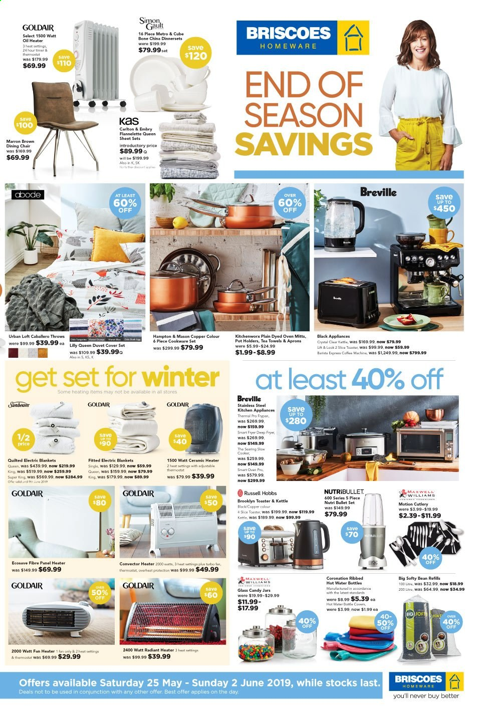 Briscoes mailer - 25.05.2019 - 02.06.2019 - Sales products - chair, Lack, cookware set, pot, oven mitt, frypan, tea towels, blanket, duvet, sheet, queen sheet, towel, oven, fryer, NutriBullet, Russell Hobbs, toaster, kettle, electric blanket, heater, fan heater. Page 1.