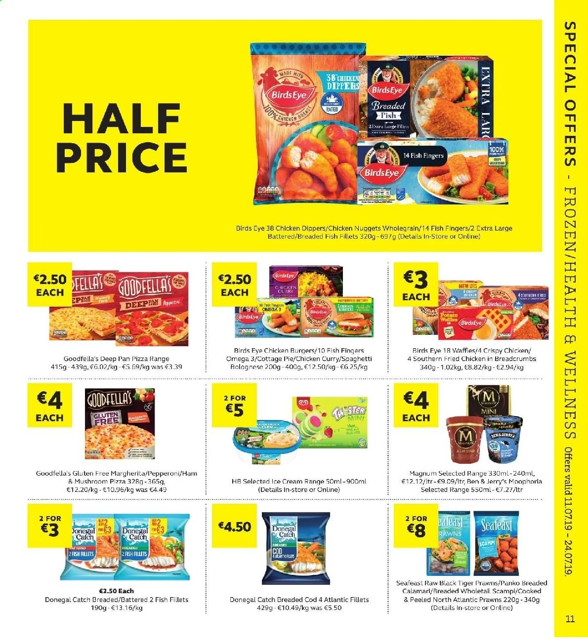 SuperValu offer  - 11.7.2019 - 24.7.2019 - Sales products - pie, breadcrumbs, panko breadcrumbs, calamari, cod, fish fillets, prawns, fish, fish fingers, pizza, nuggets, hamburger, fried chicken, chicken nuggets, Bird's Eye, breaded fish, ham, pepperoni, Magnum, ice cream, Ben & Jerry's, Donegal Catch, crispy chicken, spaghetti, chicken dippers, Omega-3. Page 11.