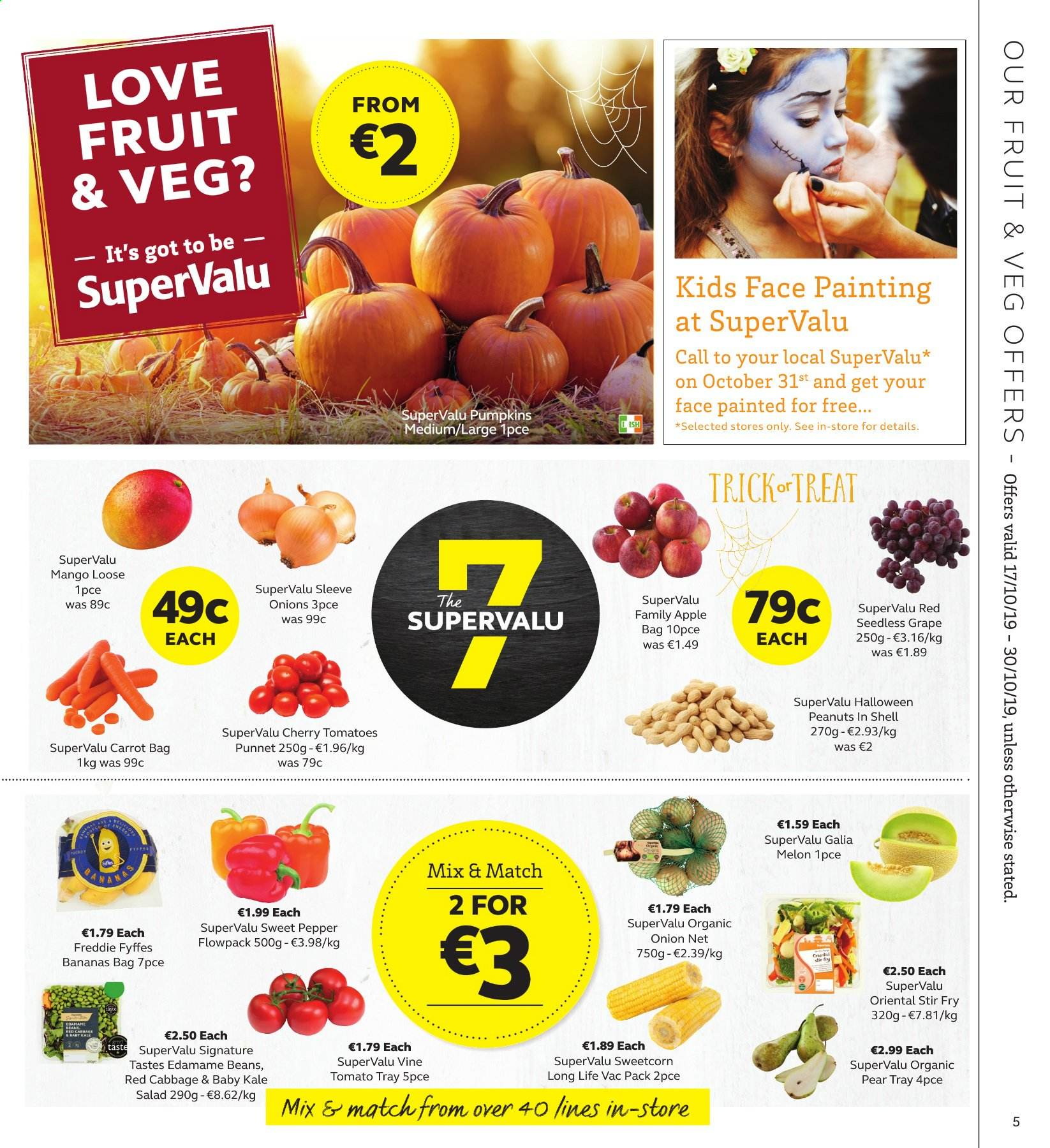 SuperValu offer  - 17.10.2019 - 30.10.2019 - Sales products - beans, cabbage, tomatoes, kale, pumpkin, onion, salad, Edamame, sweetcorn, bananas, mango, pears, melons, pepper, peanuts, painting kit. Page 5.
