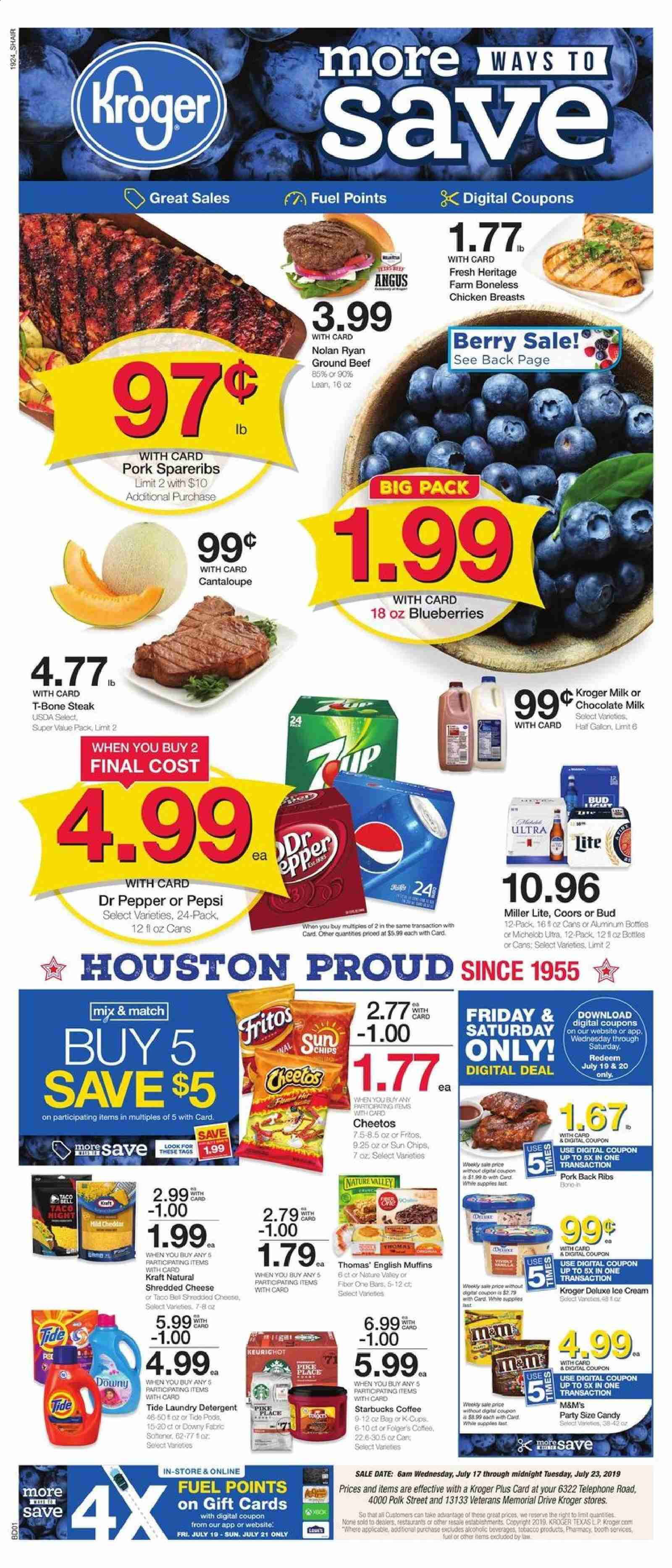 Kroger Flyer - 07.17.2019 - 07.23.2019 - Sales products - Miller Lite, Coors, Michelob, cantaloupe, blueberries, muffin, pike, english muffins, shredded cheese, cheddar, cheese, milk, chocolate milk, candy, M&M's, Cheetos, chips, Fritos, pepper, Pepsi, Dr. Pepper, coffee, chicken, chicken breast, beef meat, t-bone steak, steak, ground beef, pork meat, detergent, Downy, Tide, laundry detergent, fuel, Starbucks, cream. Page 1.
