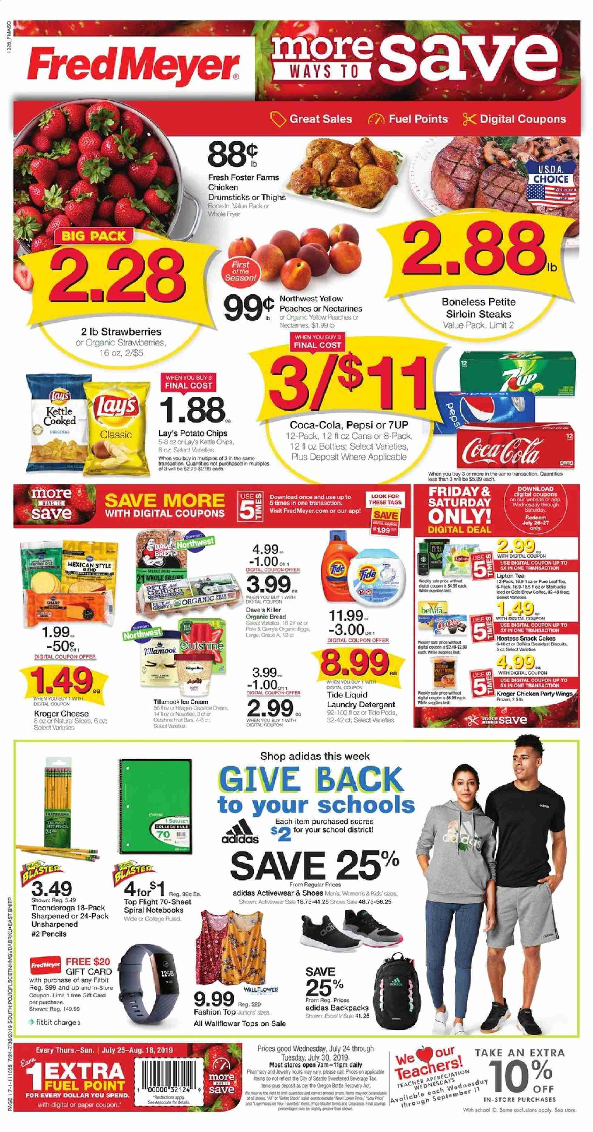Fred Meyer Flyer - 07.24.2019 - 07.30.2019 - Sales products - nectarines, strawberries, bread, cake, cheese, eggs, potato chips, chips, snack, Lay's, Coca-Cola, Pepsi, Lipton, tea, coffee, chicken, chicken legs, detergent, Tide, laundry detergent, Adidas, Frozen, Sharp, paper, pencil, sheet, Fitbit, fuel, cream, puro. Page 1.