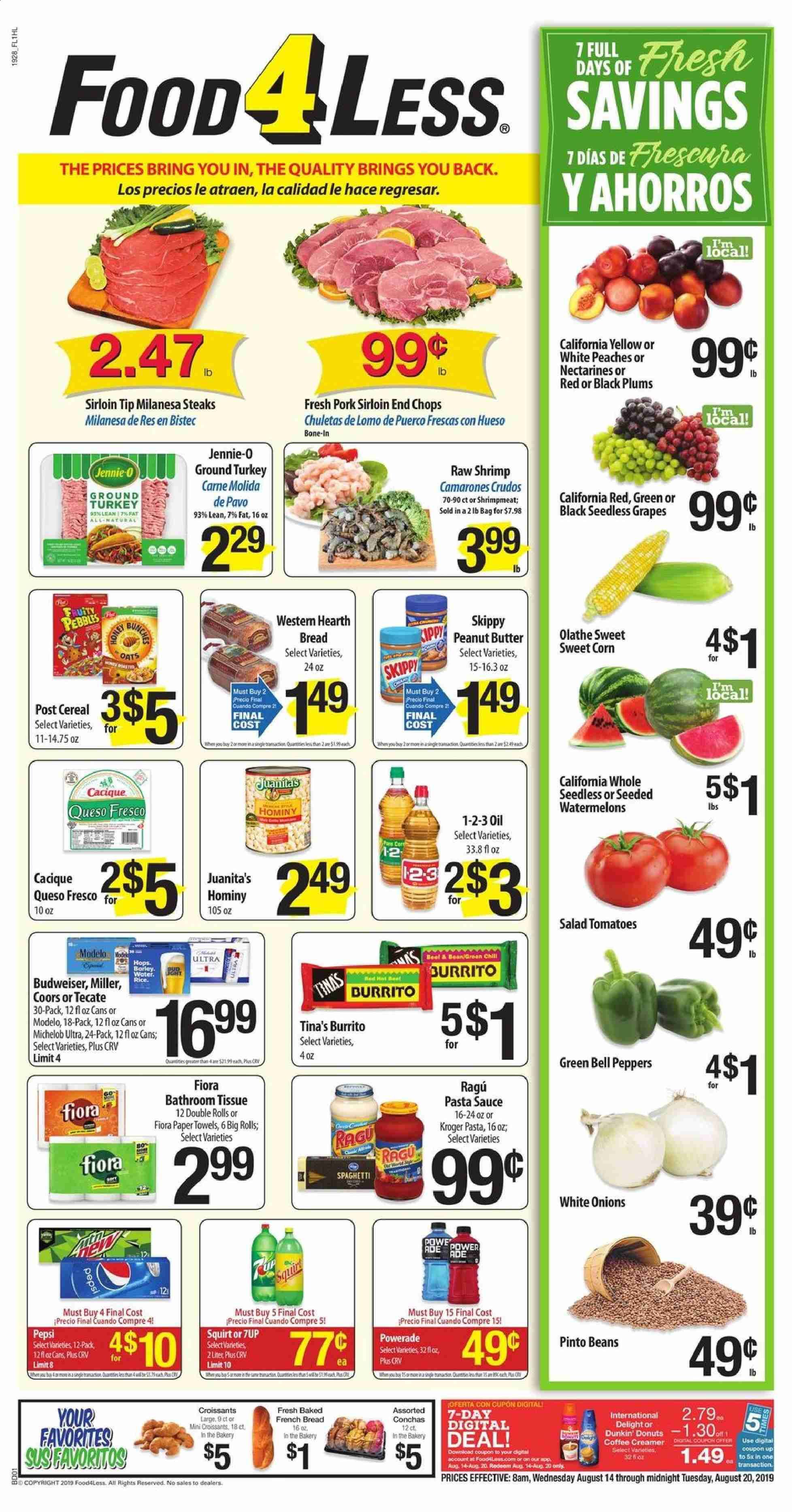 Food 4 Less Flyer - 08.14.2019 - 08.20.2019 - Sales products - Budweiser, Coors, Michelob, bell peppers, corn, tomatoes, onion, peppers, grapes, nectarines, seedless grapes, plums, bread, corn bread, rolls, donut, croissant, shrimps, salad, queso fresco, butter, creamer, sauce, beans, Beet, oats, barley, cereals, rice, spaghetti, pinto beans, pasta, pasta sauce, Powerade, Pepsi, water, ground turkey, turkey, pork meat. Page 1.