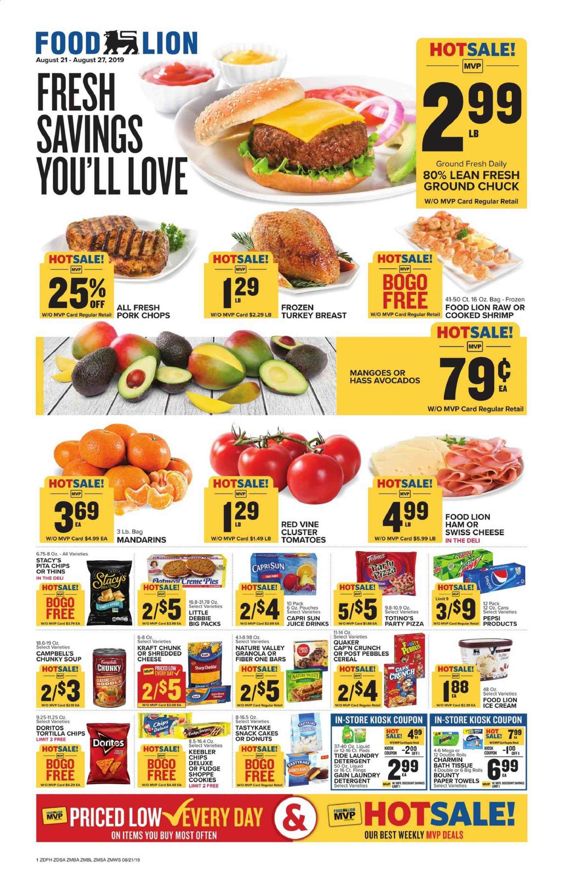 Food Lion Flyer - 08.21.2019 - 08.27.2019 - Sales products - cake, donut, shrimps, Campbell's, pizza, soup, Quaker, Kraft®, ham, shredded cheese, swiss cheese, cheddar, ice cream, mango, cookies, Fudge, Bounty, Keebler, Doritos, tortilla chips, snack, Thins, oatmeal, mandarines, cereals, granola, Cap'n Crunch, Fruity Pebbles, Nature Valley, Fiber One, Capri Sun, Pepsi, juice, turkey breast, chicken, turkey meat, ground chuck, pork chops, pork meat, bath tissue, kitchen towels, paper towels, Charmin, detergent, Gain, Tide, laundry detergent, Sharp. Page 1.