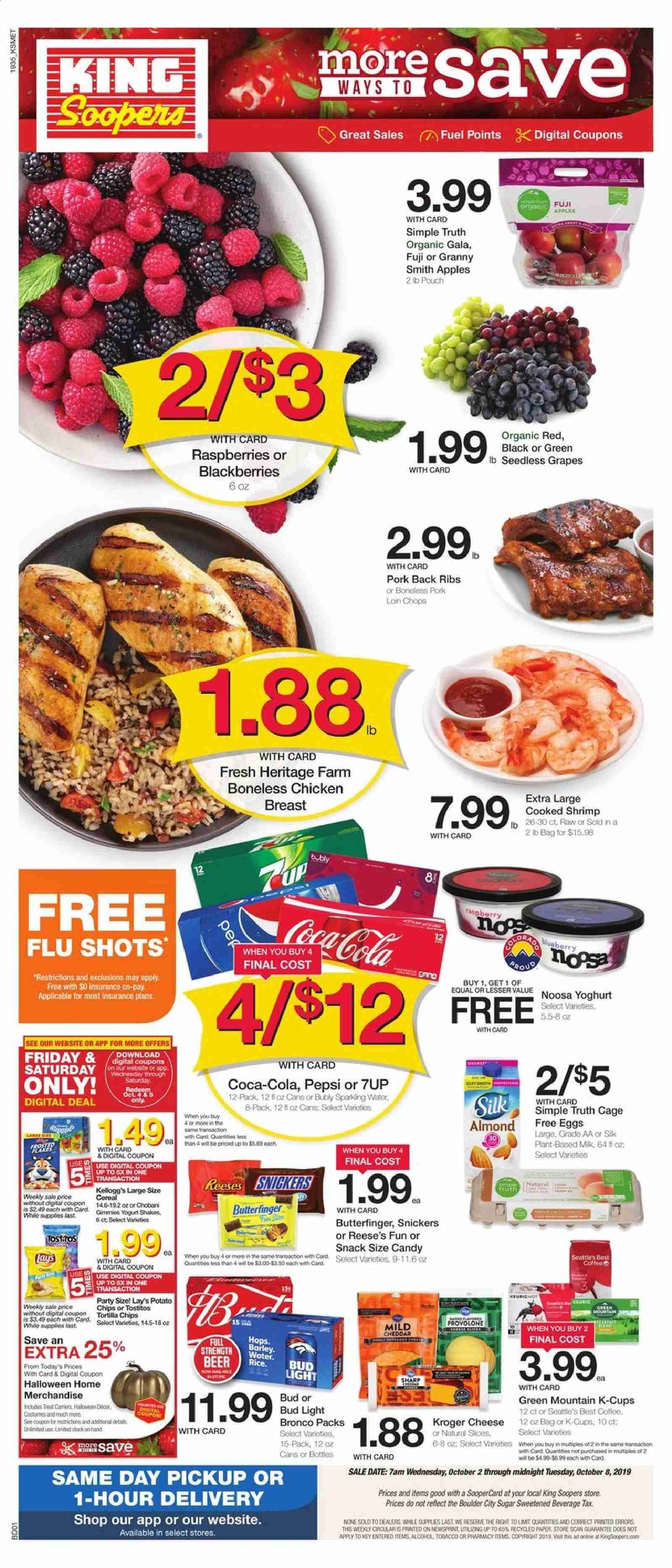 King Soopers Flyer - 10.02.2019 - 10.08.2019 - Sales products - blackberries, raspberries, seedless grapes, Fuji apple, apples, shrimps, mild cheddar, yoghurt, Chobani, shakes, eggs, cage free eggs, Reese's, candy, Snickers, tortilla chips, potato chips, chips, snack, Lay's, Tostitos, sugar, cereals, Coca-Cola, Pepsi, 7UP, coffee, coffee capsules, K-Cups, Green Mountain, alcohol, beer, Bud Light, chicken, pork loin, pork meat, pork back ribs, Sharp, paper, plant, water. Page 1.
