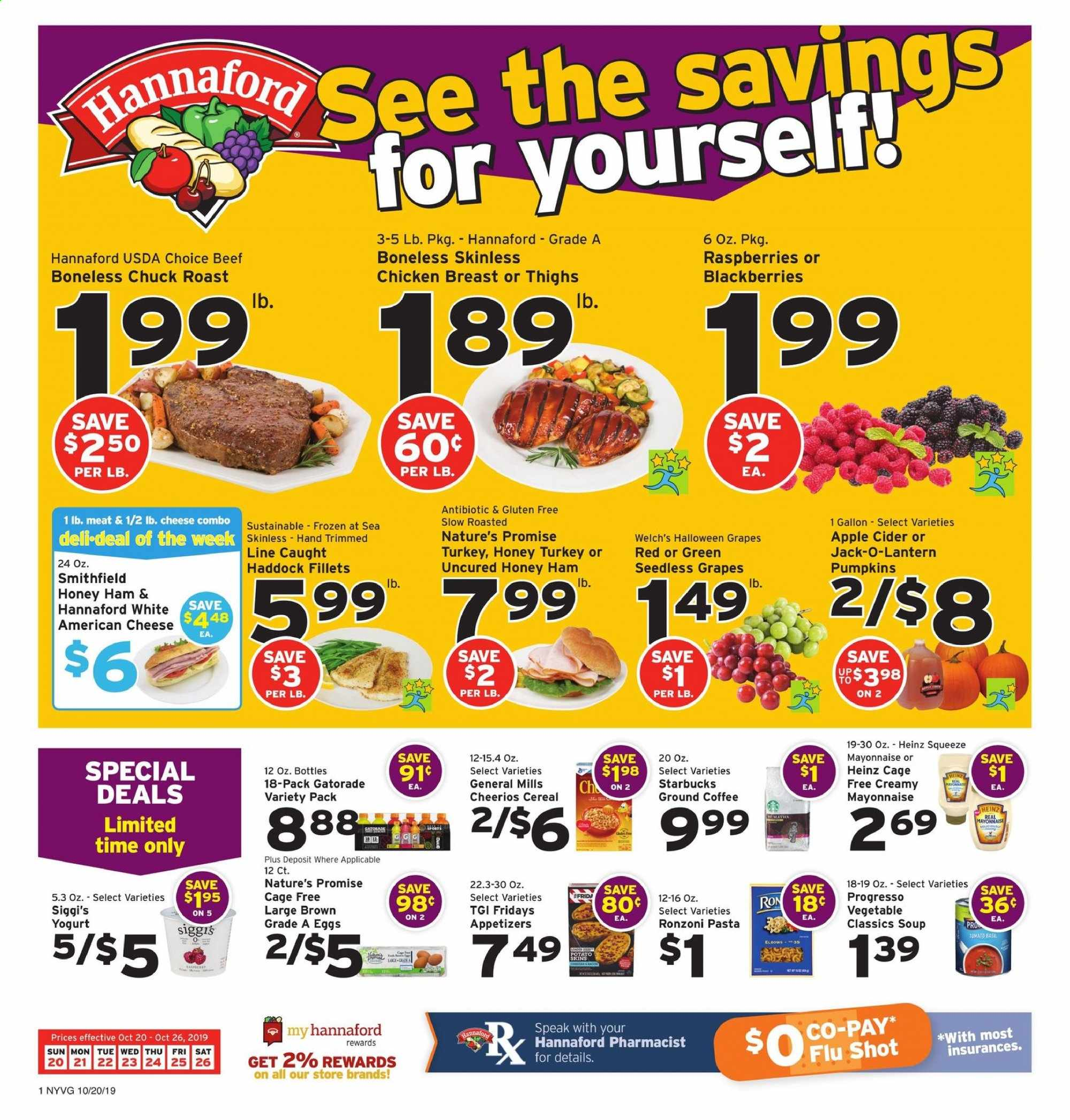 Hannaford Flyer - 10.20.2019 - 10.26.2019 - Sales products - tomatoes, blackberries, grapes, raspberries, seedless grapes, haddock, soup, ham, cheese, eggs, mayonnaise, Heinz, cereals, Cheerios, pasta, honey, coffee, ground coffee, apple cider, ron, turkey, chicken, chicken breast, beef meat, Frozen, lantern, Starbucks. Page 1.