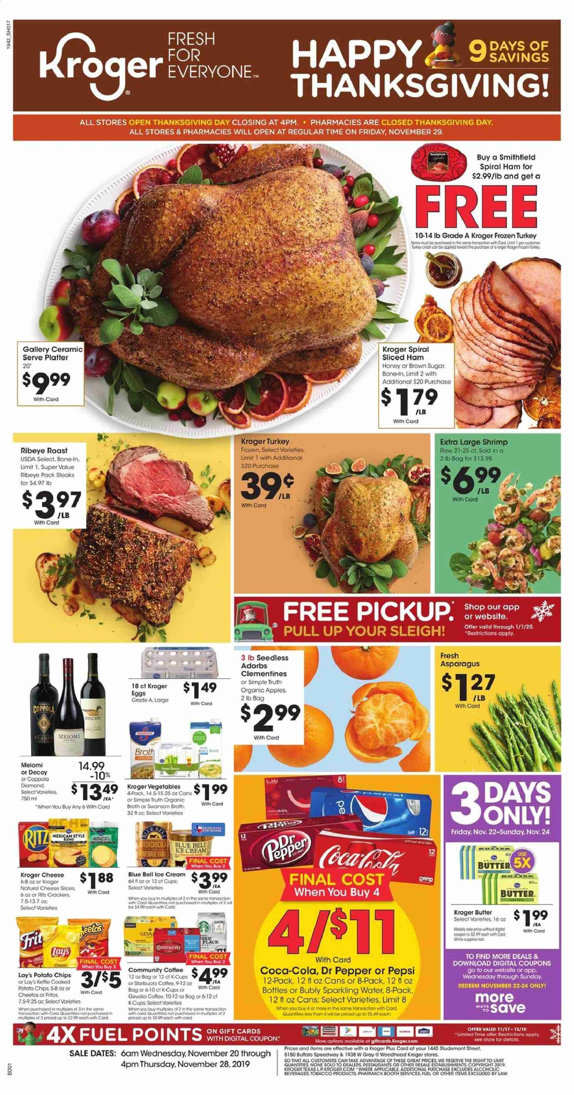 Kroger Flyer - 11.20.2019 - 11.28.2019 - Sales products - apples, asparagus, brown sugar, butter, clementines, coca-cola, coffee, crackers, dates, eggs, fritos, frozen turkey, fuel, shrimp, sole, starbucks, sugar, turkey, ham, honey, ice cream, pike, potato chips, cheese slices, cheetos, chicken, pepsi, organic, chips, cheese, vegetables, pepper, sparkling water, lay's, ritz, platter, spiral ham, dr. pepper, roast, cream. Page 1.