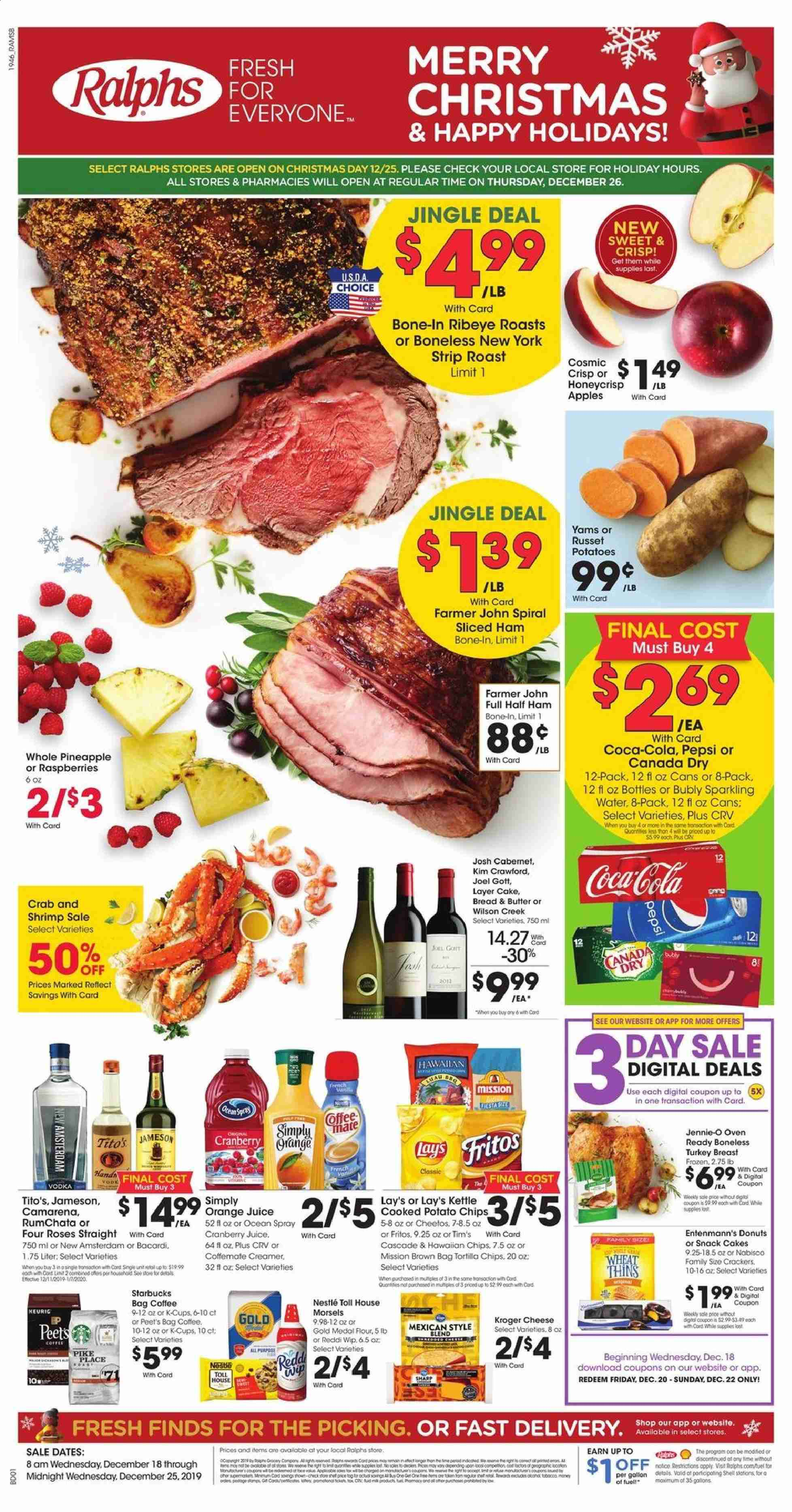 Ralphs Flyer - 12.18.2019 - 12.25.2019 - Sales products - russet potatoes, potatoes, apples, raspberries, pineapple, orange, bread, cake, donut, cod, pike, crab, shrimps, ham, cheese, butter, creamer, Nestlé, crackers, tortilla chips, potato chips, Cheetos, chips, snack, Lay's, flour, cranberries, Fritos, Canada Dry, Coca-Cola, cranberry juice, Pepsi, orange juice, juice, water, coffee, Bacardi, vodka, Jameson, turkey, turkey breast, Frozen, Sharp, half ham, kettle, Wilson, bag, roses, Cascade, Starbucks. Page 1.
