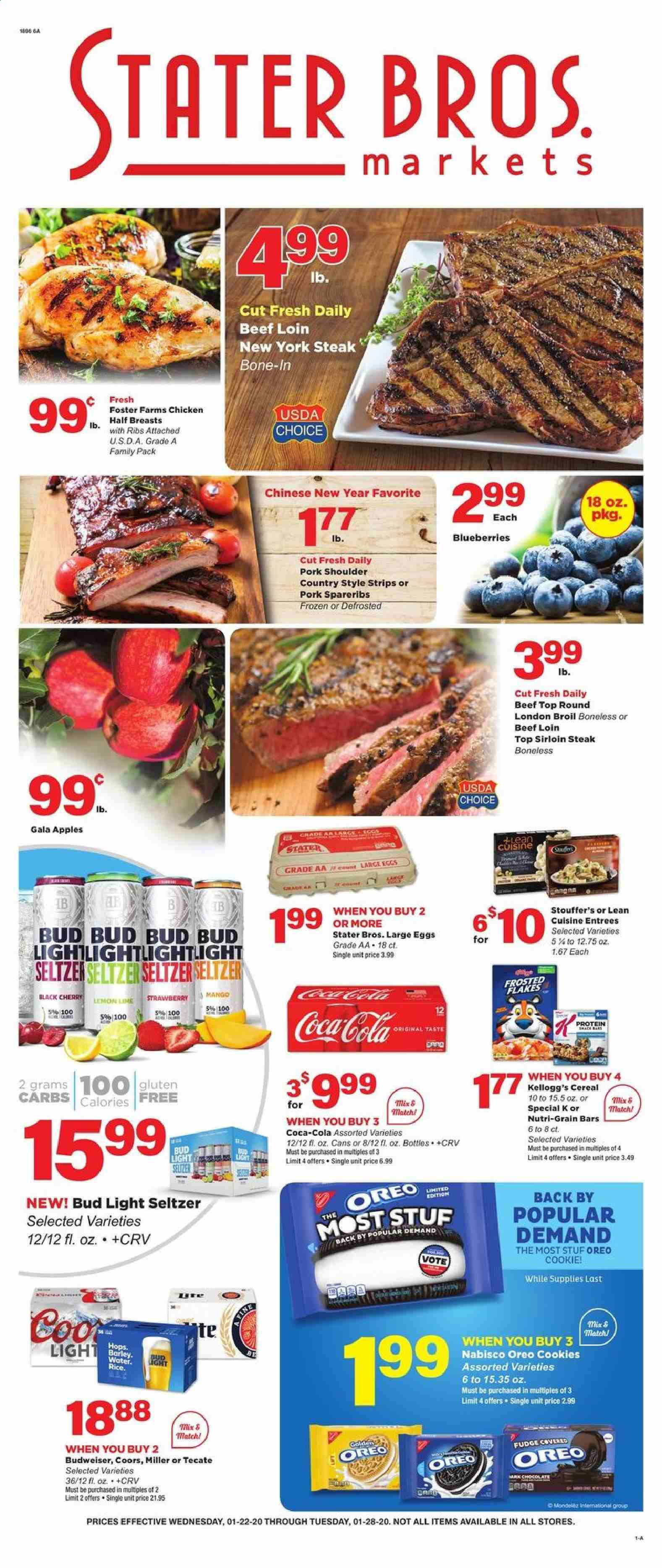 Stater Bros. Flyer - 01.22.2020 - 01.28.2020 - Sales products - Budweiser, Coors, blueberries, apples, Lean Cuisine, Oreo, large eggs, mango, strips, Stouffer's, cookies, Fudge, Kellogg's, Nutri-Grain bars, cereals, Frosted Flakes, Coca-Cola, seltzer water, beer, Bud Light, Miller, chicken, beef sirloin, steak, sirloin steak, pork meat, pork shoulder, pork spare ribs, water. Page 1.