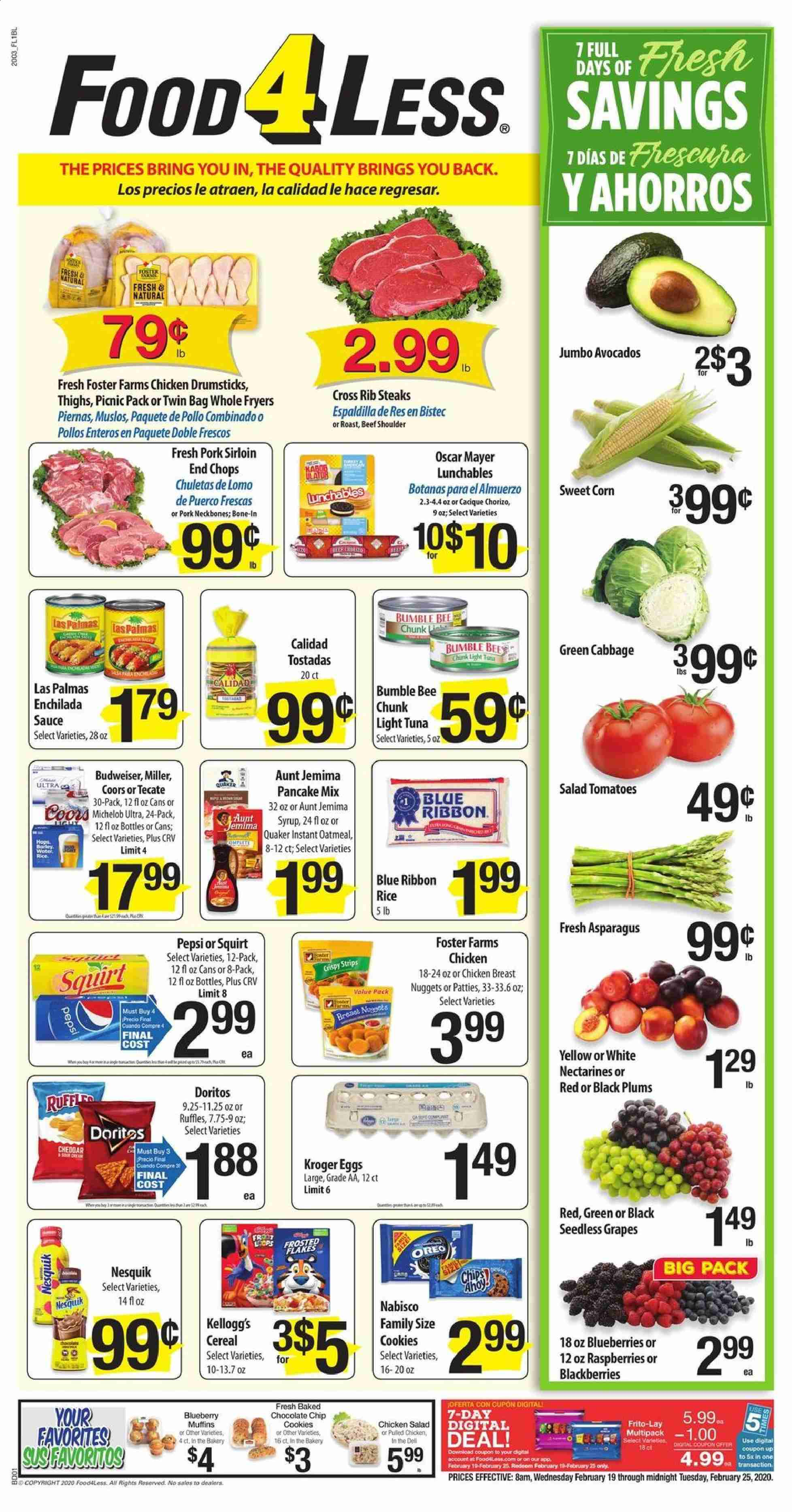 Food 4 Less Flyer - 02.19.2020 - 02.25.2020 - Sales products - Budweiser, Coors, Michelob, asparagus, cabbage, corn, tomatoes, avocado, blackberries, blueberries, grapes, limes, nectarines, raspberries, seedless grapes, plums, pancake, muffin, tuna, nuggets, chorizo, salad, cheddar, Oreo, eggs, sauce, cookies, chocolate, Doritos, chips, oatmeal, enchilada sauce, light tuna, barley, cereals, rice, Pepsi, syrup, chicken, chicken breast, chicken legs, beef meat, pork meat, ribbon, Bumblebee. Page 1.
