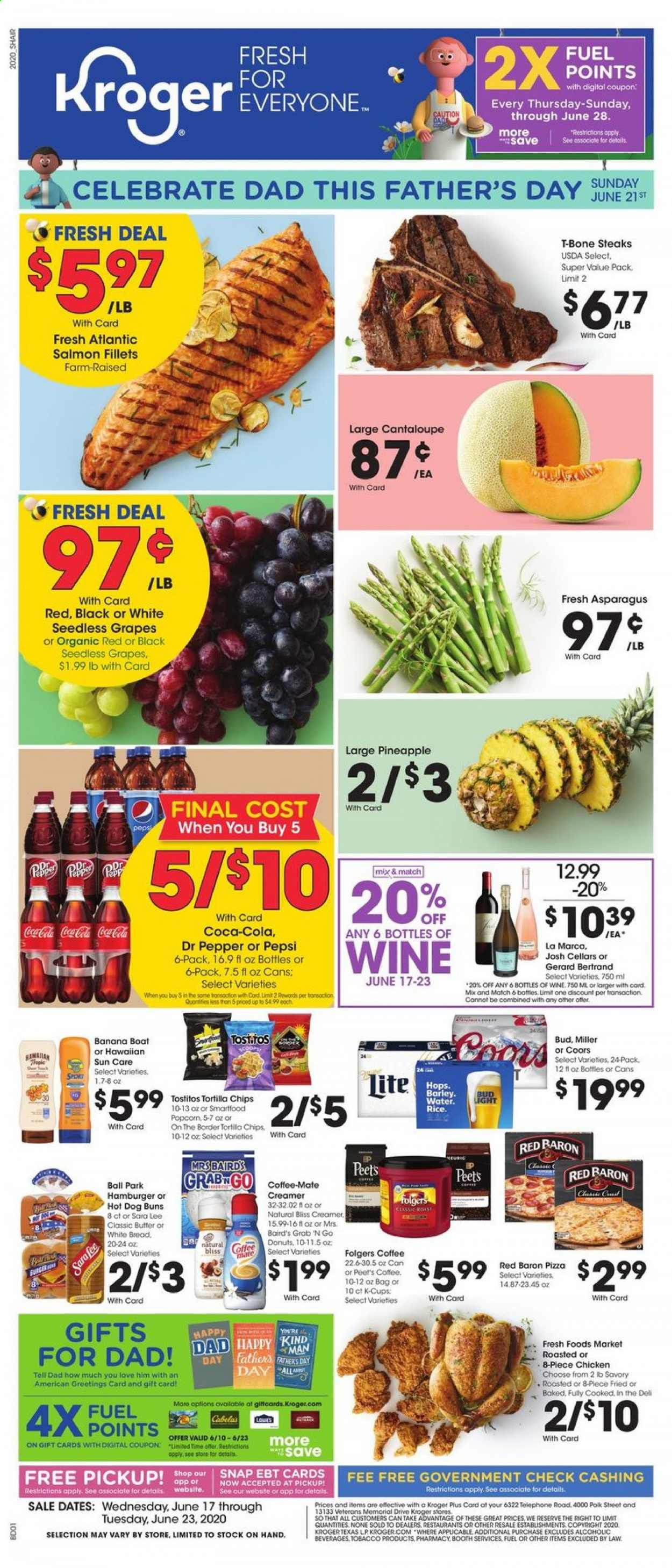 Kroger Flyer - 06.17.2020 - 06.23.2020 - Sales products - Bud Light, Coors, asparagus, cantaloupe, grapes, seedless grapes, pineapple, bread, white bread, donut, salmon, hot dog, pizza, Coffee-Mate, butter, creamer, tortilla chips, chips, barley, rice, pepper, Coca-Cola, Pepsi, Dr. Pepper, water, Folgers, wine, chicken, t-bone steak, hamburger, fuel. Page 1.