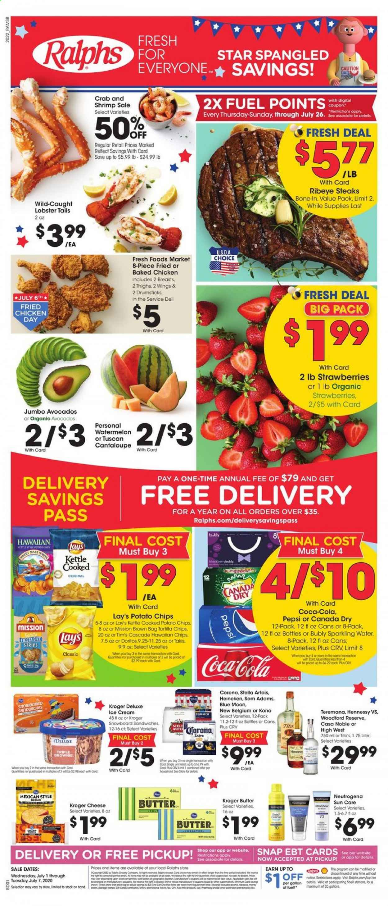 Ralphs Flyer - 07.01.2020 - 07.07.2020 - Sales products - avocado, bag, butter, canada dry, cantaloupe, cascade, coca-cola, dates, doritos, fuel, lobster, lobster tails, neutrogena, shell, shrimp, stella artois, strawberries, tortilla chips, watermelon, ice cream, potato chips, chicken, pepsi, onion, organic, chips, cheese, sparkling water, lay's, cot, crab, wings, corona, blue moon, heineken, brownie, hennessy, fried chicken. Page 1.