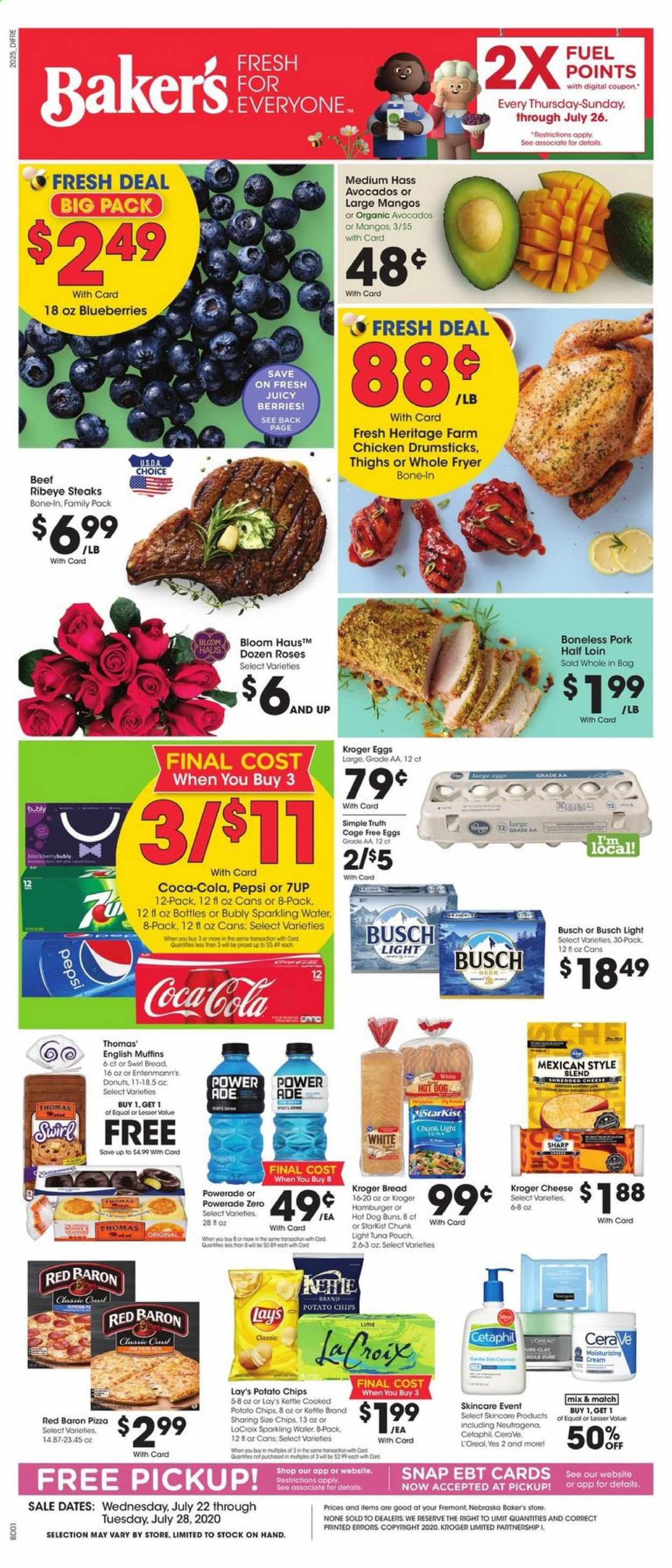 Baker's Flyer - 07.22.2020 - 07.28.2020 - Sales products - avocado, beef meat, beer, blueberries, bread, busch, busch light, cerave, coca-cola, dates, eggs, english muffins, fryer, fuel, l'oréal, mango, moisturizing, muffins, neutrogena, sharp, tuna, hot dog, pizza, pork meat, potato chips, powerade, chicken, chicken drumsticks, pepsi, organic, chips, cheese, burger; burgers, sparkling water, donuts, hamburger, roses, light tuna, lay's, cream, family pack, donut, kettle. Page 1.