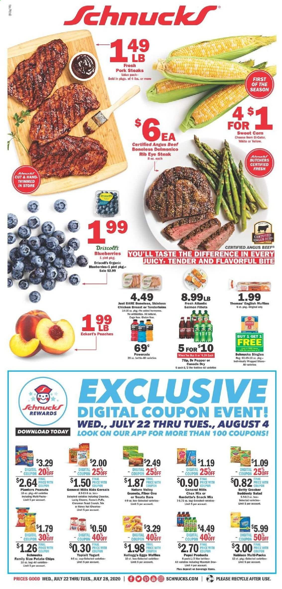Schnucks Flyer - 07.22.2020 - 07.28.2020 - Sales products - bag, beef meat, blueberries, box, Canada Dry, cereals, corn, english muffins, granola, Mountain Dew, muffins, salmon, pork meat, potato chips, powerade, puffs, cheerios, chicken, chicken breast, peanuts, Pepsi, chips, steak, pepper, snack, reese, salad, Dr. Pepper, peache. Page 1.