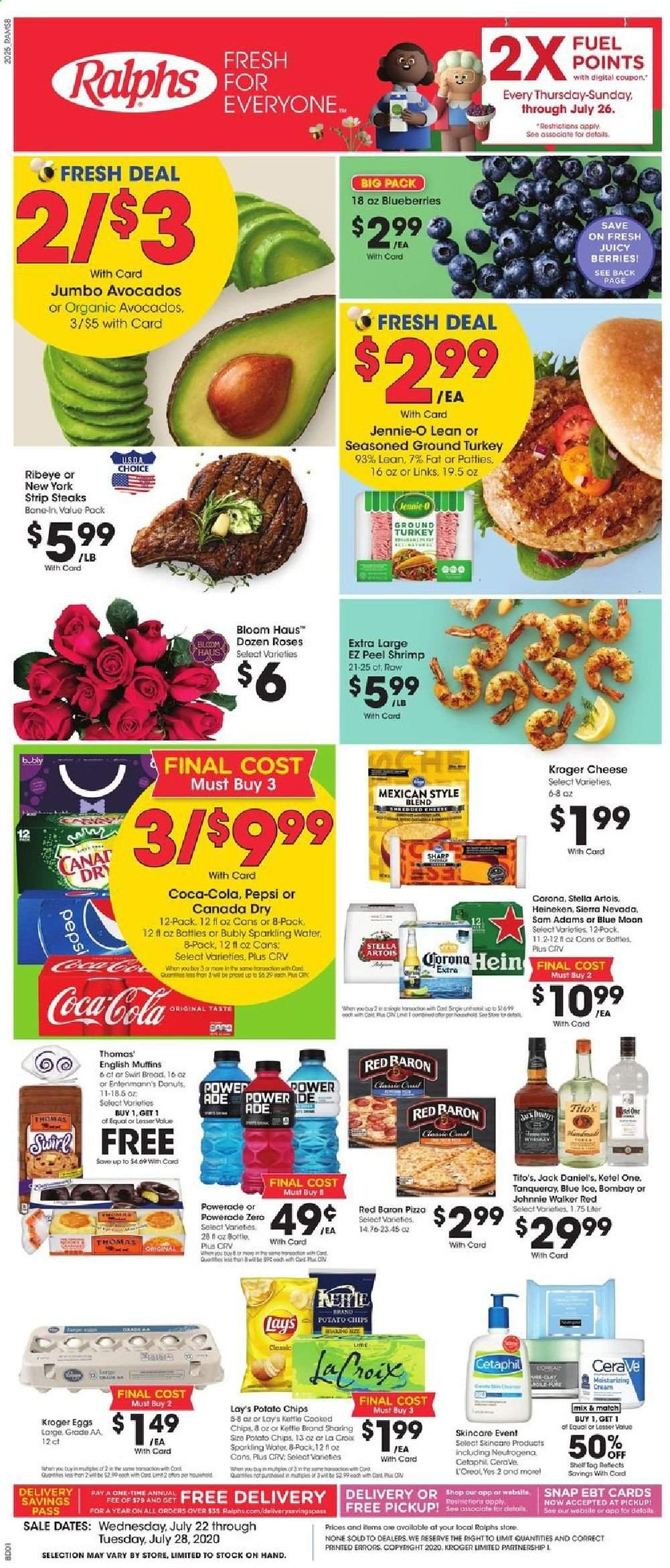 Ralphs Flyer - 07.22.2020 - 07.28.2020 - Sales products - Stella Artois, Corona, Blue Moon, avocado, blueberries, bread, donut, muffin, shrimps, english muffins, pizza, cheese, eggs, potato chips, chips, Lay's, Canada Dry, Coca-Cola, Powerade, Pepsi, sparkling water, water, Jack Daniel's, ground turkey, turkey, CeraVe, L'Oréal, Neutrogena, Sharp, kettle, roses, cream. Page 1.