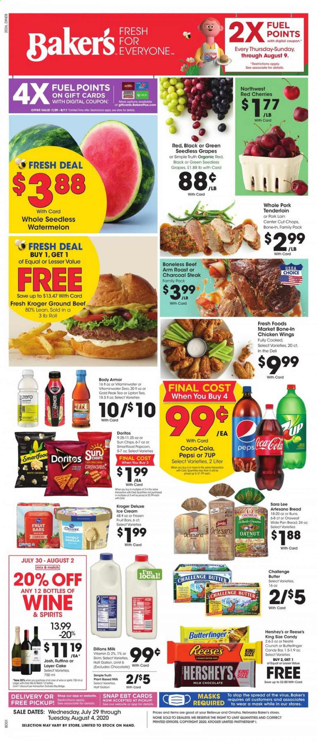 Baker's Flyer - 07.29.2020 - 08.04.2020 - Sales products - beef meat, bread, butter, coca-cola, dates, doritos, fuel, grapes, ground beef, mask, milk chocolate, nestlé, seedless grapes, tea, watermelon, ice cream, pork loin, pork meat, pork tenderloin, charcoal, cherries, chicken, pan, pepsi, organic, chicken wings, chips, chocolate, steak, tenderloin, cheese, cake, candy, body armor, reese, lee, lipton, wine, fruit, wings, roast, family pack. Page 1.