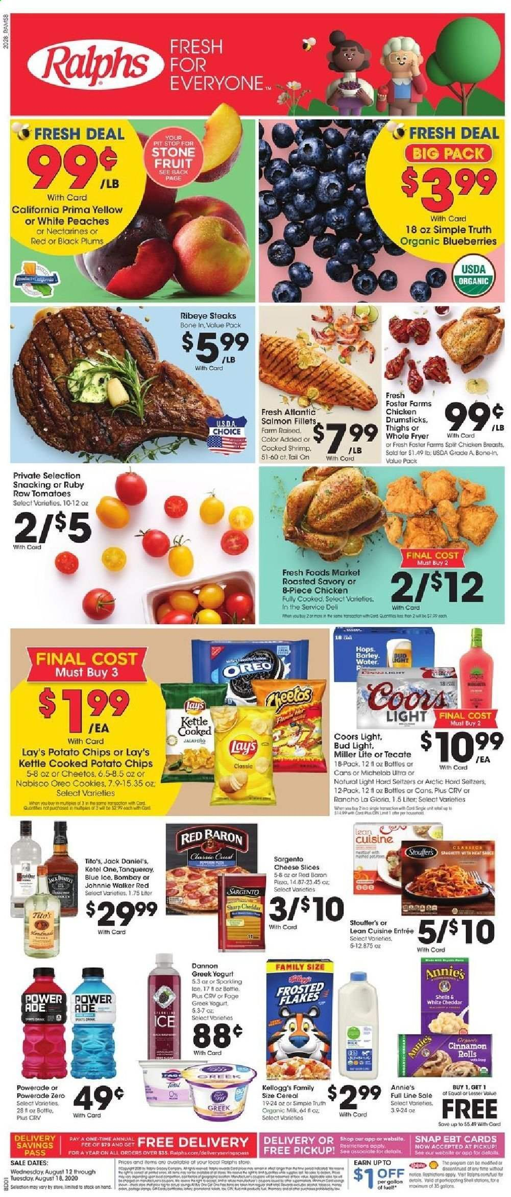Ralphs Flyer - 08.12.2020 - 08.18.2020 - Sales products - barley, blueberries, bottle, cereals, cinnamon rolls, cookies, dates, fryer, greek yogurt, miller lite, nectarines, salmon, sharp, shrimp, tomatoes, yogurt, jack daniel's, pizza, plums, potato chips, powerade, cheddar, cheetos, chicken, chicken breast, chicken drumsticks, peaches, oreo, organic, chips, cereal, bud light, lay's, flakes, fruit, miller, coors, michelob, shrimps, tomato, chicken breasts, kettle, peache. Page 1.
