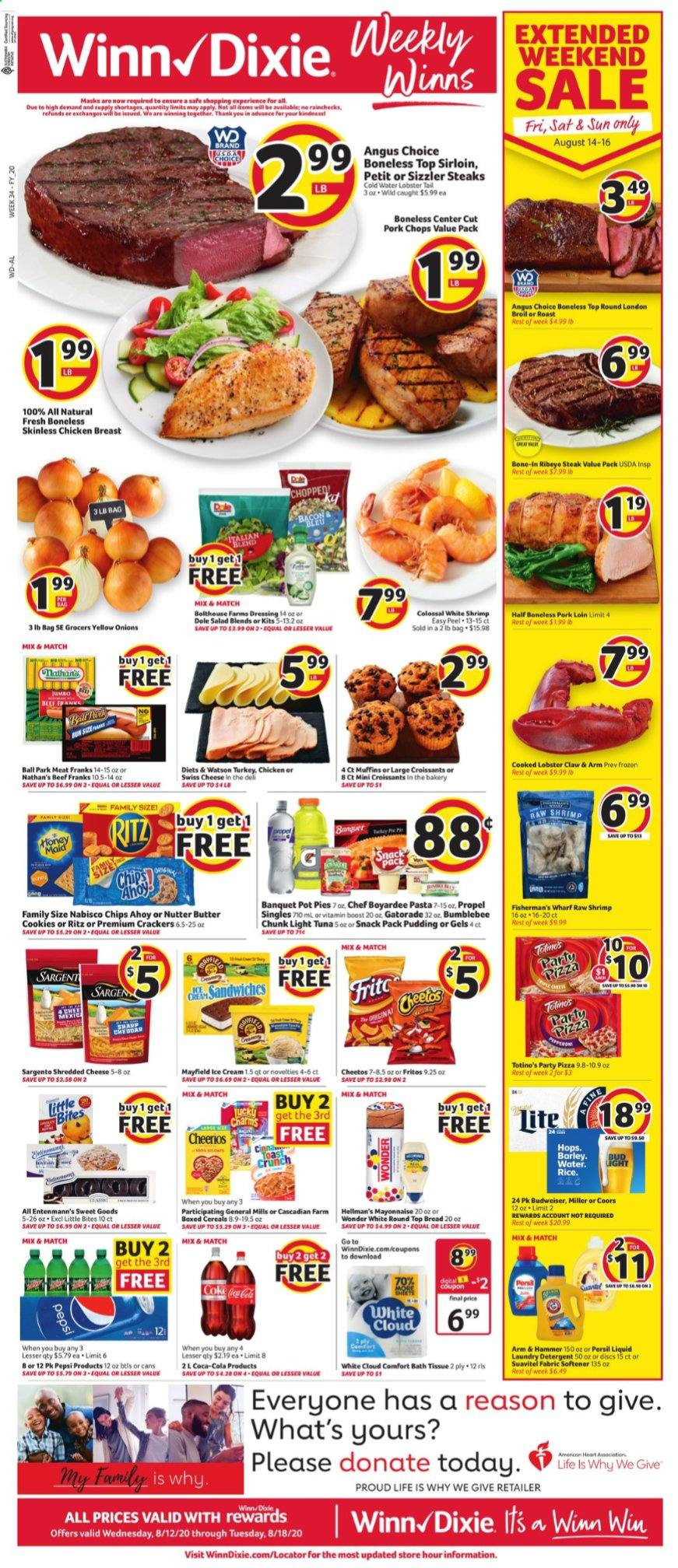 Winn Dixie Flyer - 08.12.2020 - 08.18.2020 - Sales products - arm & hammer, bacon, bag, barley, bath tissue, beef meat, bread, budweiser, cereals, coca-cola, cookies, crackers, croissants, detergent, fritos, lobster, mayonnaise, muffins, rice, safe, shredded cheese, shrimp, swiss cheese, tuna, turkey, yellow onions, honey, ice cream, pizza, pork chops, pork loin, pork meat, pot, pot pies, pudding, cheerios, cheetos, chicken, chicken breast, pepsi, persil, onion, chips, steak, cheese, butter cookies, dressing, snack, hammer, softener, pasta, light tuna, bud light, ritz, salad, ball, bites, miller, coors, dole, liquid, meat, laundry detergent, lobster tail, roast, shrimps, onions. Page 1.