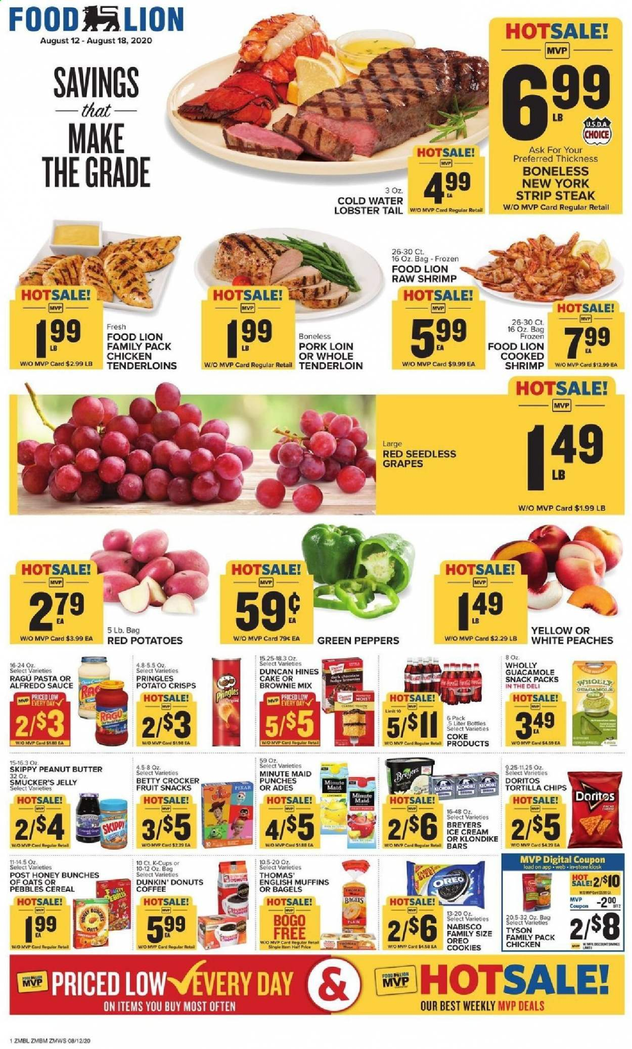 Food Lion Flyer - 08.12.2020 - 08.18.2020 - Sales products - alfredo sauce, bagels, brownie mix, cereals, Coca-Cola, coffee, cookies, Doritos, english muffins, fudge, grapes, lobster, muffins, seedless grapes, tortilla chips, honey, ice cream, pork loin, pork meat, potato crisps, potatoes, Pringles, chicken, peanut butter, oats, Oreo, chips, steak, cake, snack, pasta, sauce, Fruit, guacamole, jelly, peppers, Bunches, brownie, lobster tail, shrimps, donut, peache. Page 1.
