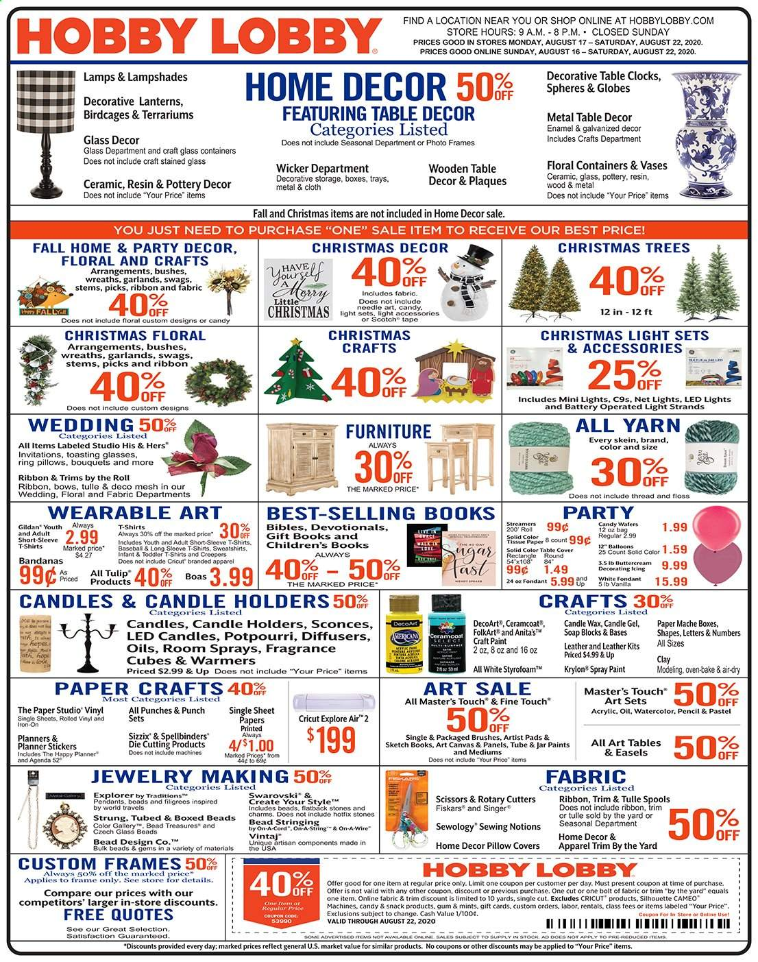 Hobby Lobby Flyer - 08.16.2020 - 08.22.2020 - Sales products - always, apparel, box, candle, diffuser, fiskars, fragrance, frame, furniture, lamp, led light, light set, sheet, shirt, solid, spray paint, sticker, sweatshirt, table, tape, wafers, christmas tree, christmas decor, jar, pillow, pillow cover, oven, pads, christmas lights, candy, snack, jewelry, gum, punch, scissors, vinyl, thread, sewing, oil, ribbon, stickers, glasses, paint, canvas, craft, led. Page 1.