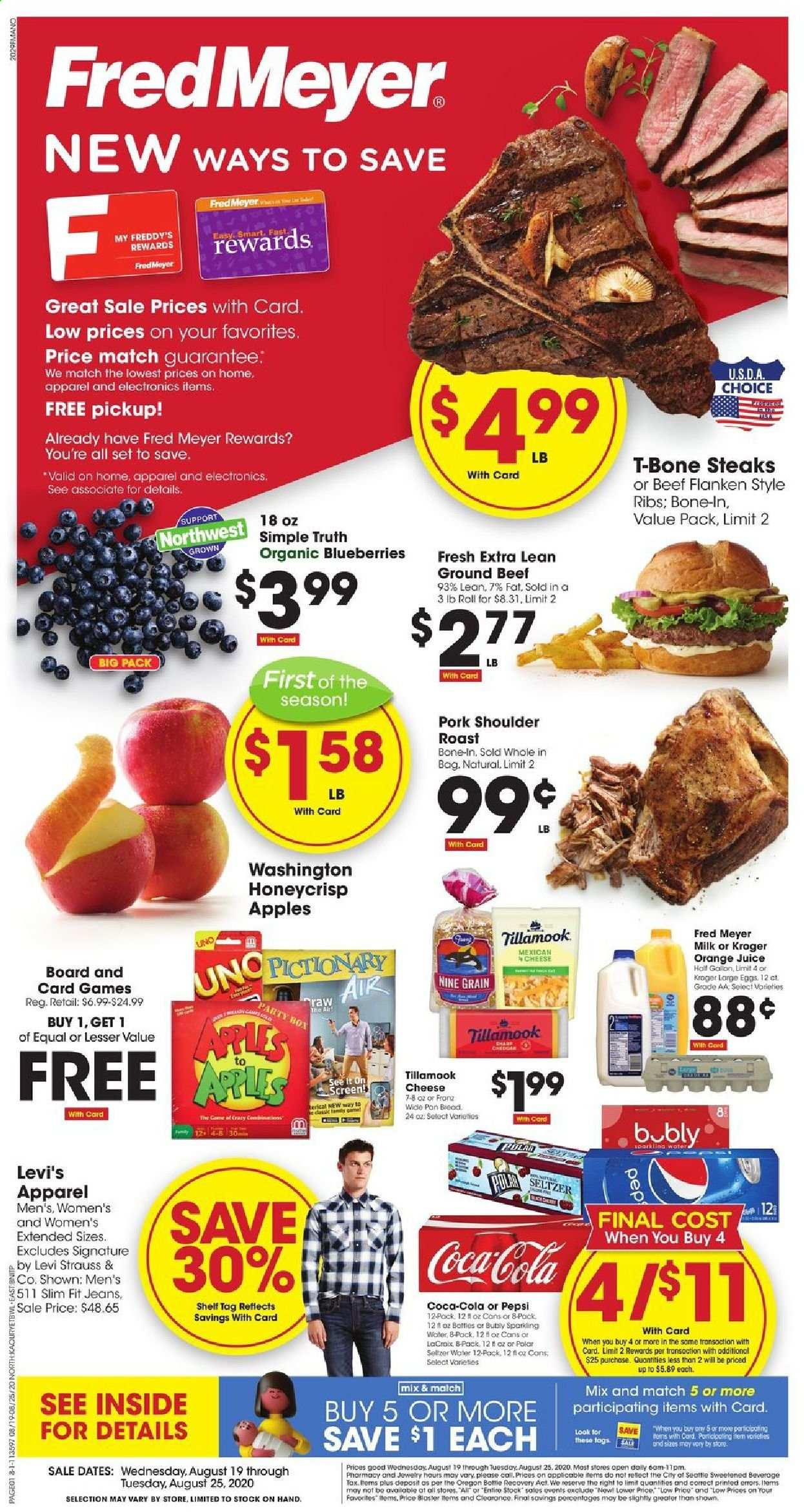 Fred Meyer Flyer - 08.19.2020 - 08.25.2020 - Sales products - apparel, apples, beef meat, blueberries, bottle, box, coca-cola, dates, eggs, ground beef, milk, seltzer, shelf, t-bone steak, jeans, pork meat, pork shoulder, pan, pepsi, orange juice, orange, organic, cheese, juice, game, sparkling water, board, ribs, roast, apple. Page 1.