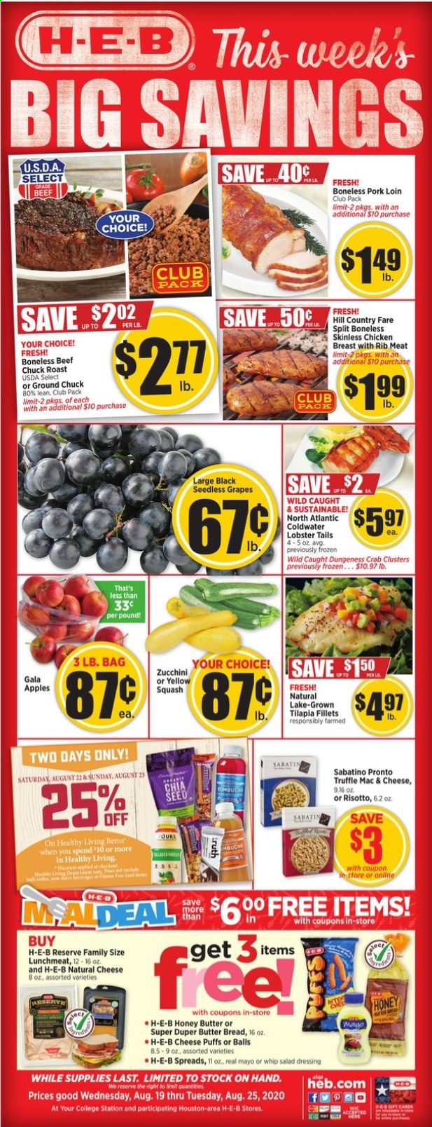 H-E-B Flyer - 08.19.2020 - 08.25.2020 - Sales products - squash, zucchini, Gala, grapes, seedless grapes, AVG, bread, puffs, lobster, tilapia, crab, lobster tail, macaroni & cheese, risotto, salad, lunch meat, cheese, butter, truffles, dressing, salad dressing, honey, chicken, chicken breast, beef meat, ground chuck, pork loin, pork meat, Frozen, seed. Page 1.