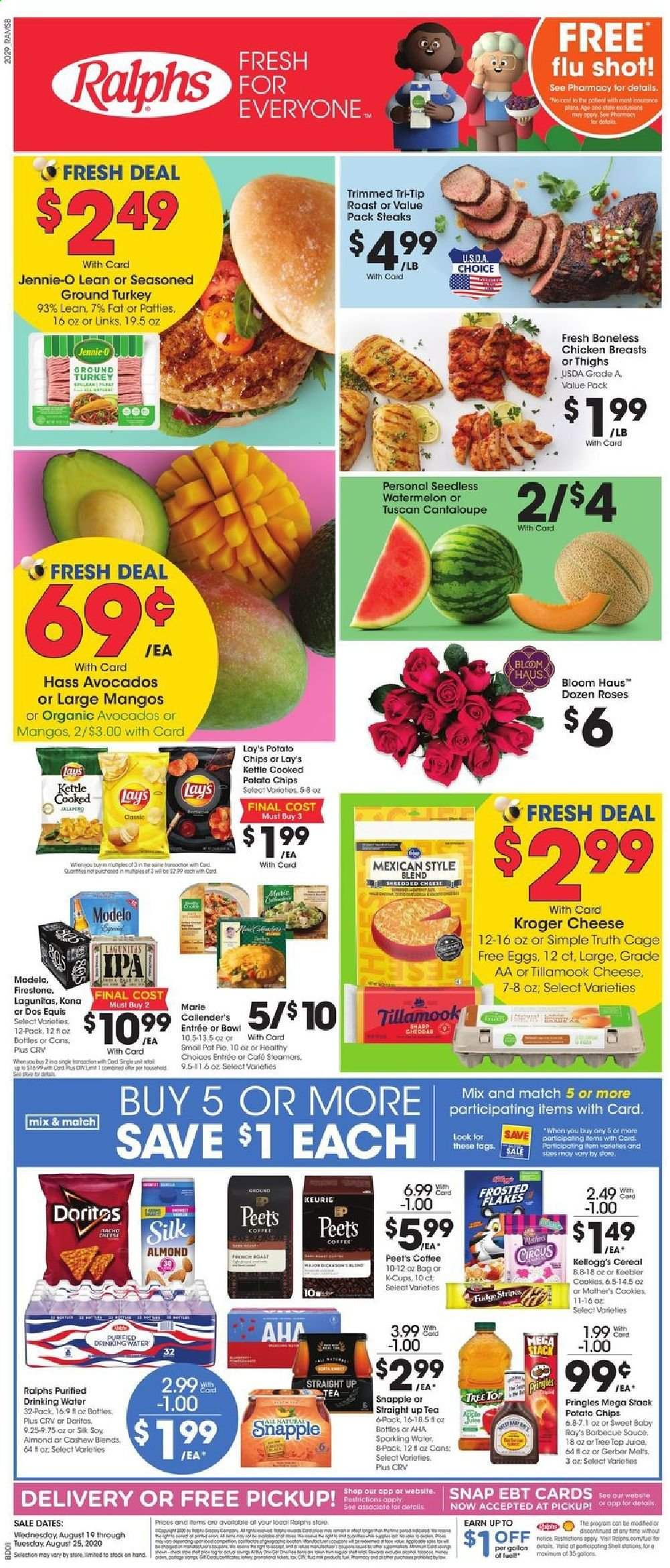 Ralphs Flyer - 08.19.2020 - 08.25.2020 - Sales products - avocado, cantaloupe, cereals, coffee, cookies, dates, doritos, eggs, firestone, fuel, gerber, ground turkey, mango, tea, tree, turkey, watermelon, pot, pot pies, potato chips, pringles, chicken, chicken breast, organic, chips, drinking water, cheese, juice, pie, roses, cereal, lay's, flakes, dos equis, roast, chicken breasts, barbecue, kettle. Page 1.