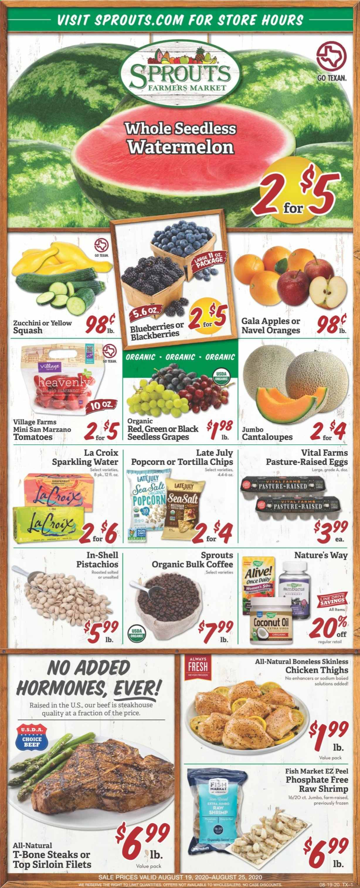 Sprouts Flyer - 08.19.2020 - 08.25.2020 - Sales products - cantaloupe, squash, tomatoes, zucchini, blackberries, blueberries, Gala, grapes, seedless grapes, watermelon, coconut, fish, shrimps, eggs, tortilla chips, chips, salt, sea salt, coconut oil, extra virgin olive oil, sparkling water, water, coffee, chicken, chicken thighs, beef meat, t-bone steak, Frozen. Page 1.