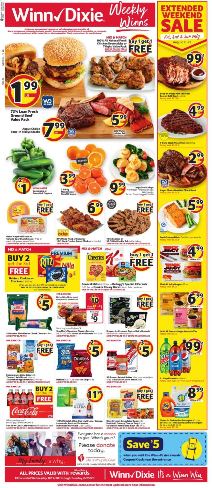 Winn Dixie Flyer - 08.19.2020 - 08.25.2020 - Sales products - bag, beef meat, bell peppers, budweiser, coca-cola, coffee, cookies, crackers, cucumbers, detergent, dishwasher, doritos, granulated sugar, ground beef, lemonade, lobster, lunchmeat, navel oranges, safe, salami, scallops, sugar, t-bone steak, tea, tide, ice cream, jam, pork meat, pork shoulder, cheddar, chicken, chicken drumsticks, peanuts, pepsi, orange, oreo, chips, steak, cheese, donuts, lee, bud light, ritz, bites, tub, liquid, peppers, meat, laundry detergent, lobster tail, roast, burger, donut, oranges. Page 1.
