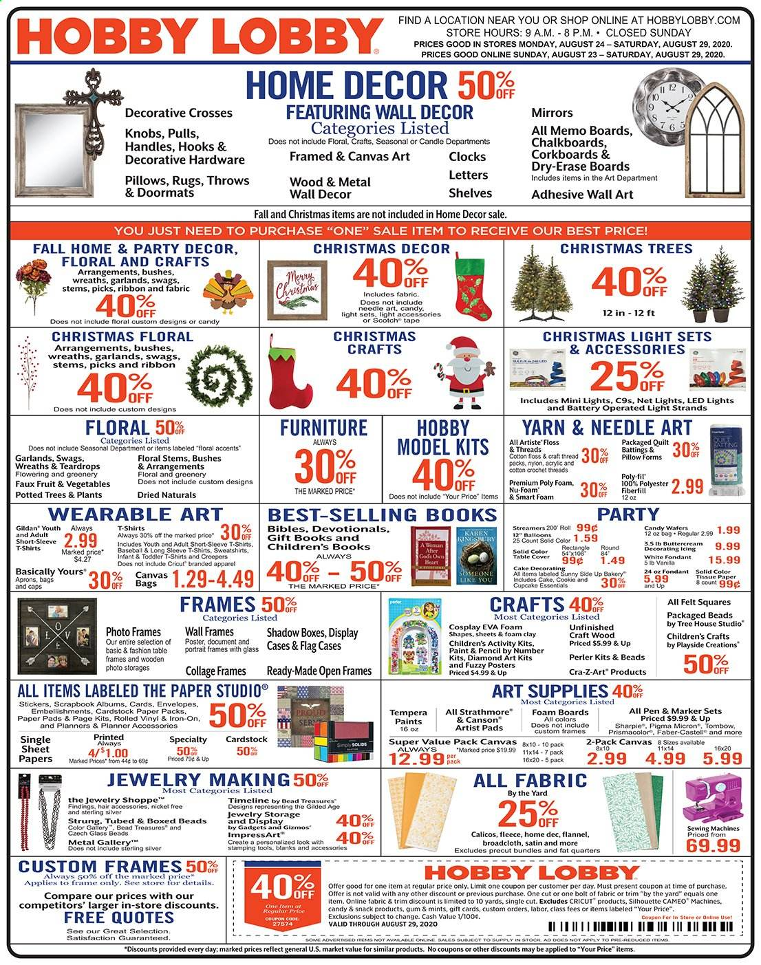 Hobby Lobby Flyer - 08.23.2020 - 08.29.2020 - Sales products - always, apparel, box, candle, cupcake, cupcakes, flannel, foam, frame, furniture, knob, led light, light set, rug, sheet, shelf, shelves, shirt, solid, sticker, sweatshirt, table, tape, throw, tree, wafers, wall decor, handles, hook, christmas tree, christmas decor, iron, pillow, quilt, pads, christmas lights, cake, candy, vegetables, snack, jewelry, flag, gum, pen, envelope, marker, vinyl, fruit, thread, sewing, ribbon, stickers, envelopes, vegetable, paint, tools, canvas, craft, essentials, led, throws. Page 1.