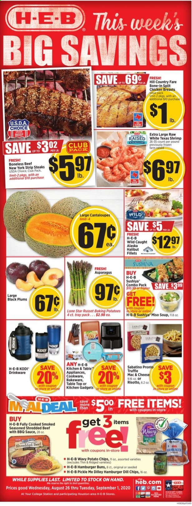 H-E-B Flyer - 08.26.2020 - 09.01.2020 - Sales products - baking potatoes, barbecue sauce, beef meat, cantaloupe, dill, drinkware, frozen, macaroni & cheese, miso, risotto, shrimp, table, tray, truffle, halibut, kitchen, plums, potato chips, potatoes, chicken, chicken breast, chips, cheese, burger; burgers, soup, hamburger, sauce, cd, shrimps, chicken breasts, barbecue. Page 1.