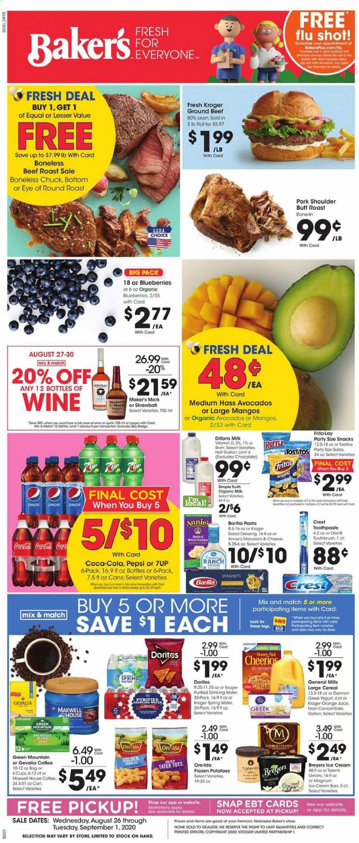 Baker's Flyer - 08.26.2020 - 09.01.2020 - Sales products - avocado, beef meat, beef roast, blueberries, caramel, cereals, Coca-Cola, cod, Doritos, Fritos, frozen, greek yogurt, ground beef, macaroni & cheese, Magnum, mango, Maxwell House, spaghetti, spring water, toothbrush, honey, ice cream, ice cream bars, pork meat, pork shoulder, potatoes, cheddar, cheerios, Pepsi, orange juice, orange, Oral-b, chocolate, organic milk, cheese, juice, dressing, macaroni, toothpaste, snack, salsa, pasta, wine, spring. Page 1.