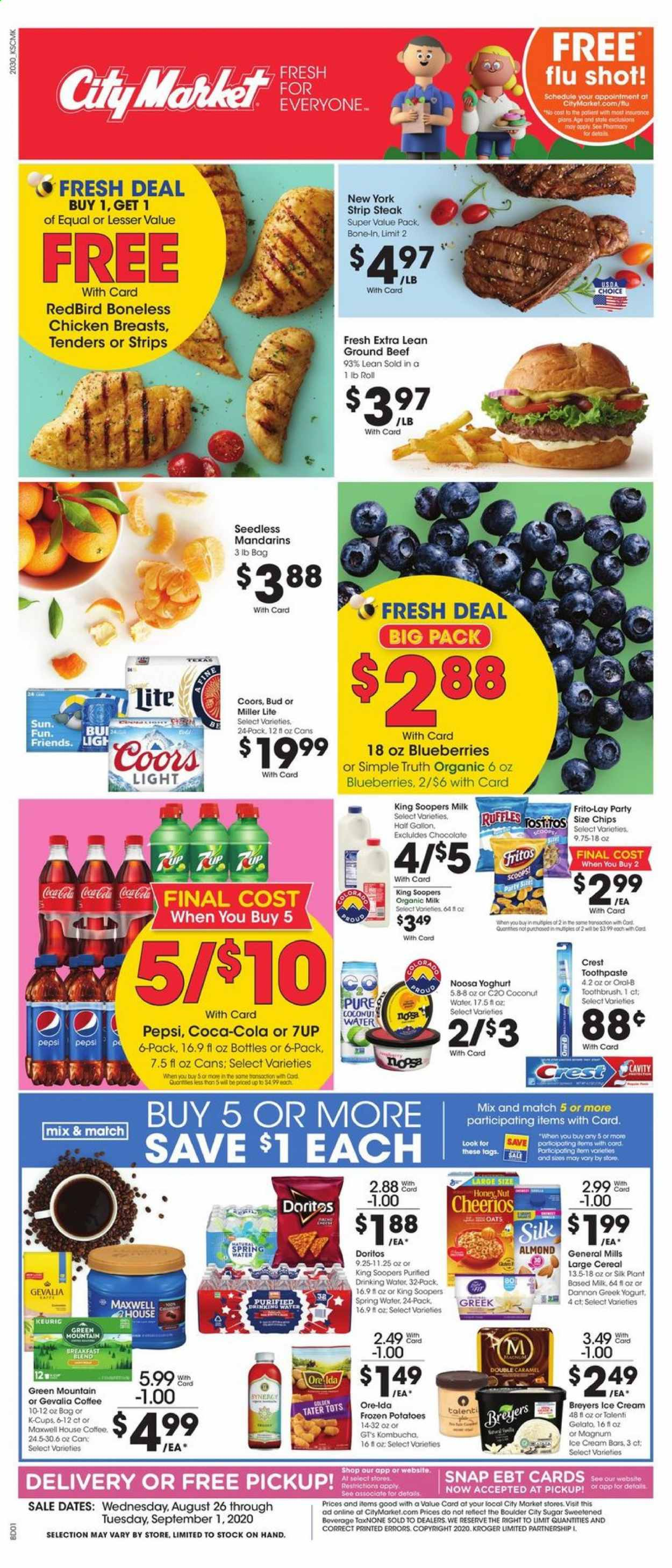 City Market Flyer - 08.26.2020 - 09.01.2020 - Sales products - bag, beef meat, blueberries, caramel, cereals, Coca-Cola, cod, coffee, Doritos, Fritos, frozen, greek yogurt, ground beef, Magnum, Miller Lite, spring water, sugar, toothbrush, honey, ice cream, ice cream bars, potatoes, cheerios, chicken, chicken breast, Pepsi, chips, chocolate, organic milk, steak, coconut, toothpaste, yoghurt, Coors, coconut water, spring. Page 1.