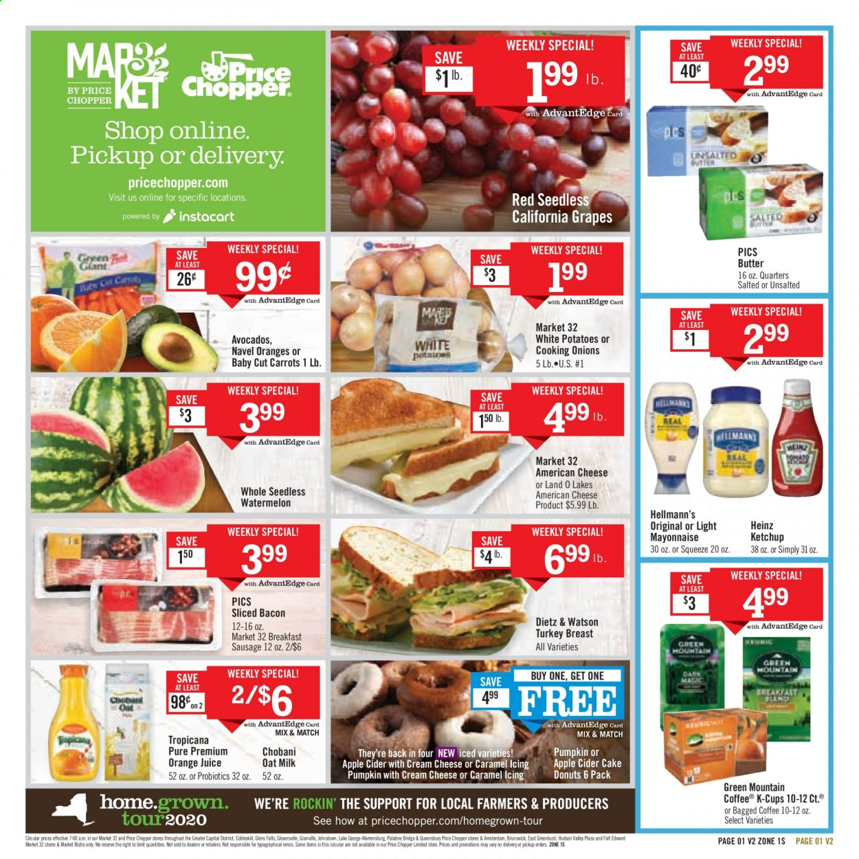 Price Chopper Flyer - 08.30.2020 - 09.05.2020 - Sales products - american cheese, apple cider, avocado, bacon, butter, caramel, carrots, coffee, cream cheese, grapes, mayonnaise, milk, navel oranges, sausage, turkey, turkey breast, watermelon, heinz, ketchup, potatoes, probiotics, pumpkin, onion, orange juice, orange, cheese, juice, cake, donuts, donut, oranges, onions. Page 1.