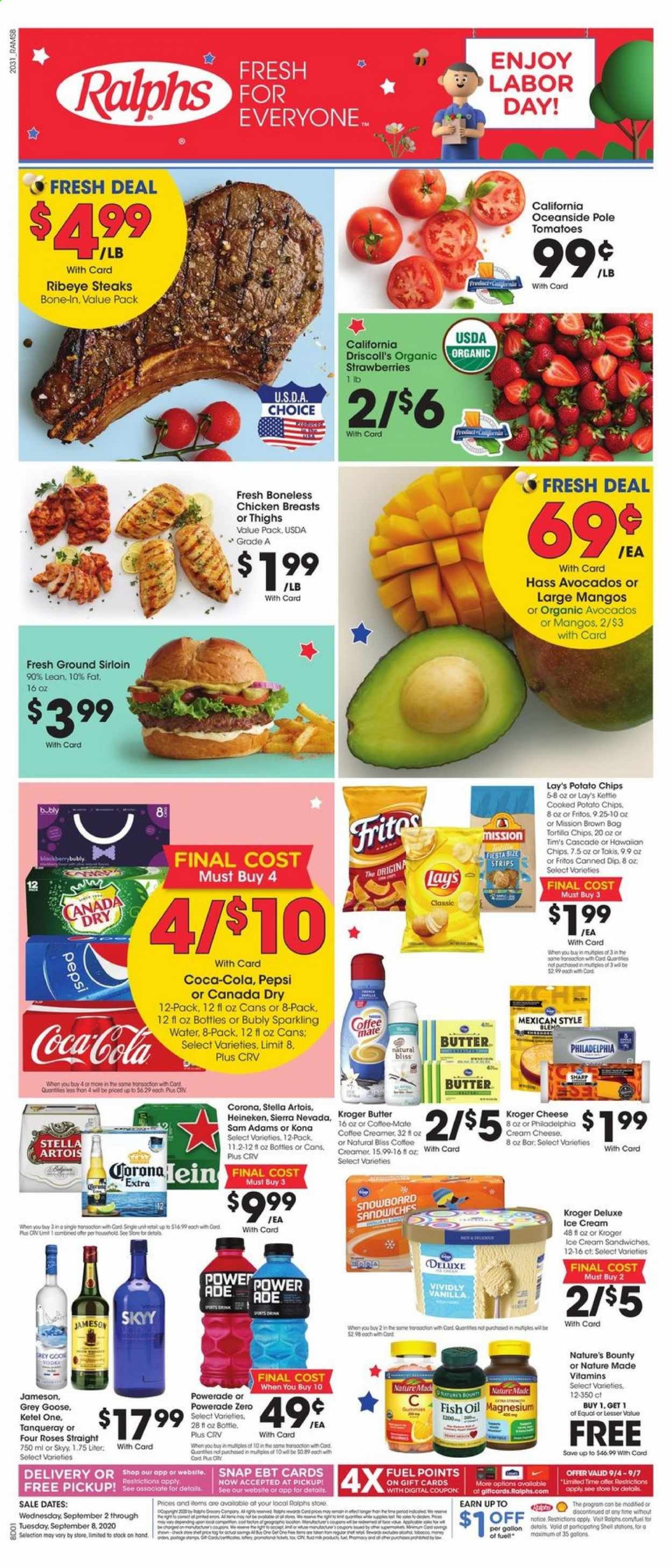 Ralphs Flyer - 09.02.2020 - 09.08.2020 - Sales products - avocado, bag, bottle, butter, canada dry, cascade, coca-cola, cod, cream cheese, dates, fish oil, fritos, fuel, goose, magnesium, mango, mate, nature made, nature's bounty, sharp, shell, stella artois, strawberries, tomatoes, tortilla chips, ice cream, ice cream sandwiche, jameson, philadelphia, potato chips, powerade, chicken, chicken breast, pepsi, organic, chips, cheese, creamer, sparkling water, roses, coffee creamer, lay's, bounty, corona, heineken, fish, tomato, chicken breasts, fan, kettle, ice cream sandwiches. Page 1.
