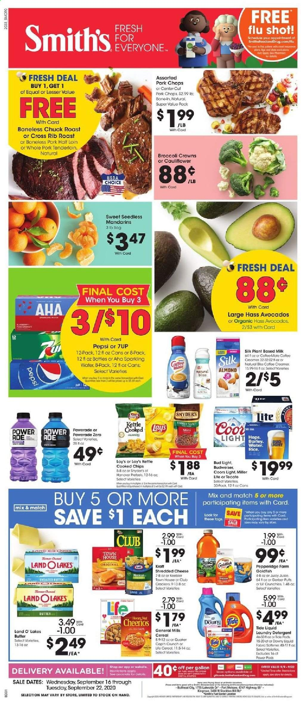 Smith's Flyer - 09.16.2020 - 09.22.2020 - Sales products - Budweiser, Bud Light, Coors, broccoli, cauliflower, avocado, pomegranate, pretzels, shredded cheese, cheese, milk, butter, creamer, cracker, crackers, chips, Lay's, oats, barley, cereals, Cheerios, rice, honey, Powerade, Pepsi, juice, sparkling water, water, coffee, pork chops, pork meat, pork tenderloin, detergent, Downy, Tide, laundry detergent, Cars, kettle, rib roast. Page 1.