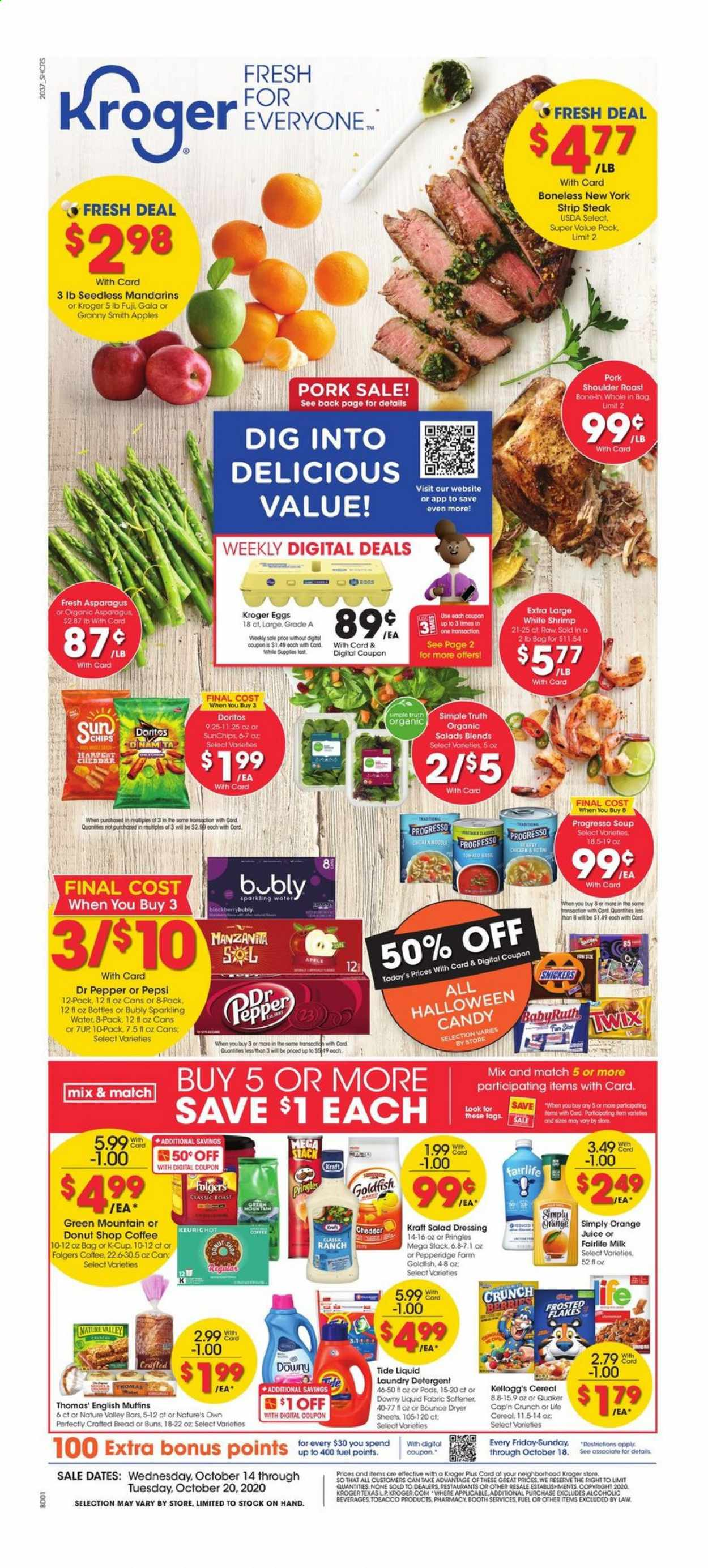 Kroger Flyer - 10.14.2020 - 10.20.2020 - Sales products - apples, asparagus, bounce, bread, cereals, coffee, cup, dates, detergent, doritos, downy, dryer, eggs, english muffins, fuel, milk, muffins, salad dressing, shrimp, sole, tide, pork meat, pringles, cheddar, chicken, pepsi, orange, organic, chips, steak, juice, candy, dressing, soup, pepper, sparkling water, softener, cereal, salad, flakes, snickers, liquid, laundry detergent, roast, folgers, apple, shrimps, donut, craft. Page 1.