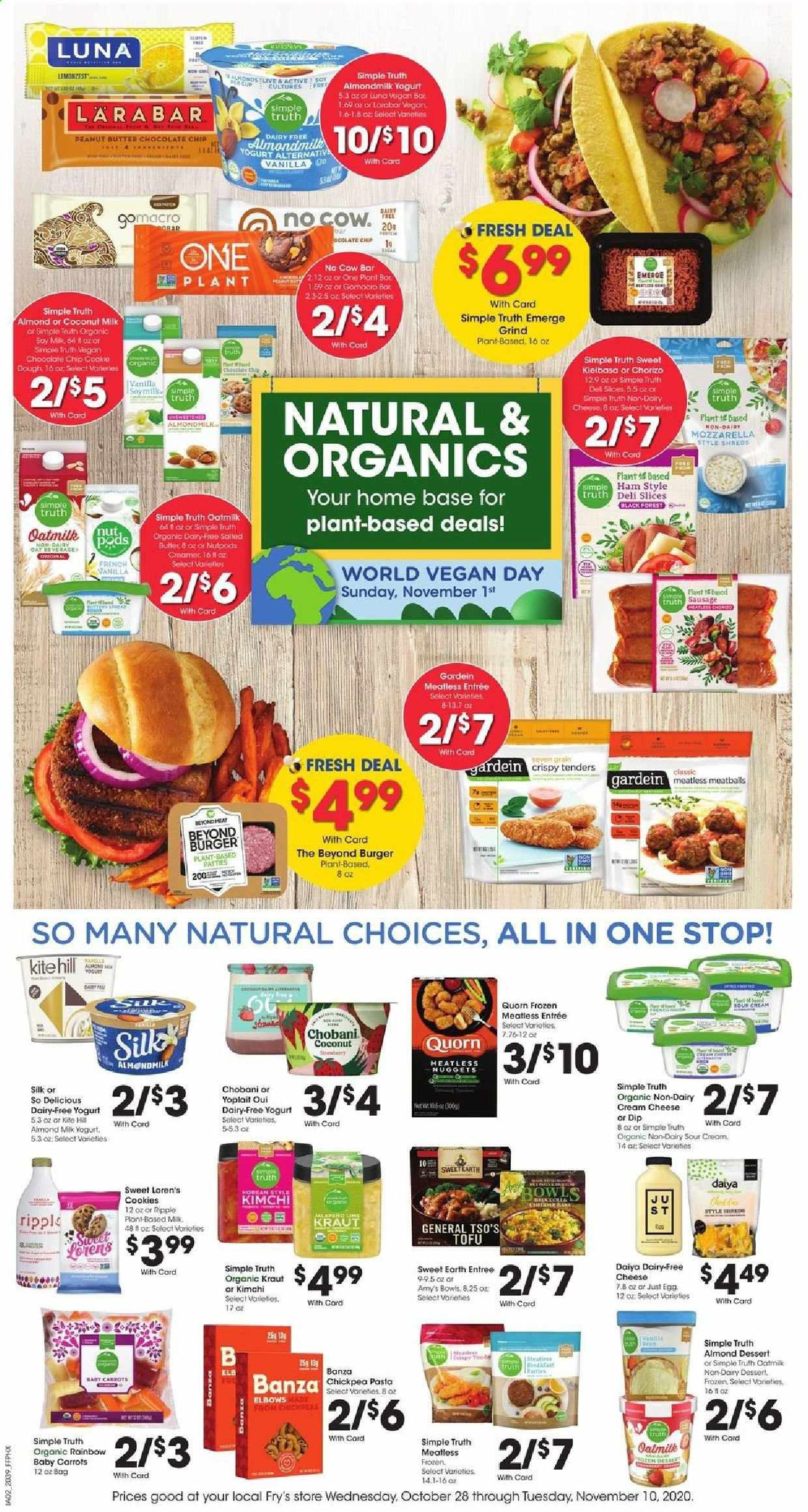 Fry's Flyer - 10.28.2020 - 11.10.2020 - Sales products - almond milk, carrots, coconut milk, cookie dough, cookies, cream cheese, frozen, mozzarella, sausage, sour cream, soy milk, vegan, yogurt, ham, peanut butter, organic, chorizo, chickpeas, chocolate, meatballs, cheese, dessert, coconut, creamer, nuggets, pasta, burger. Page 1.