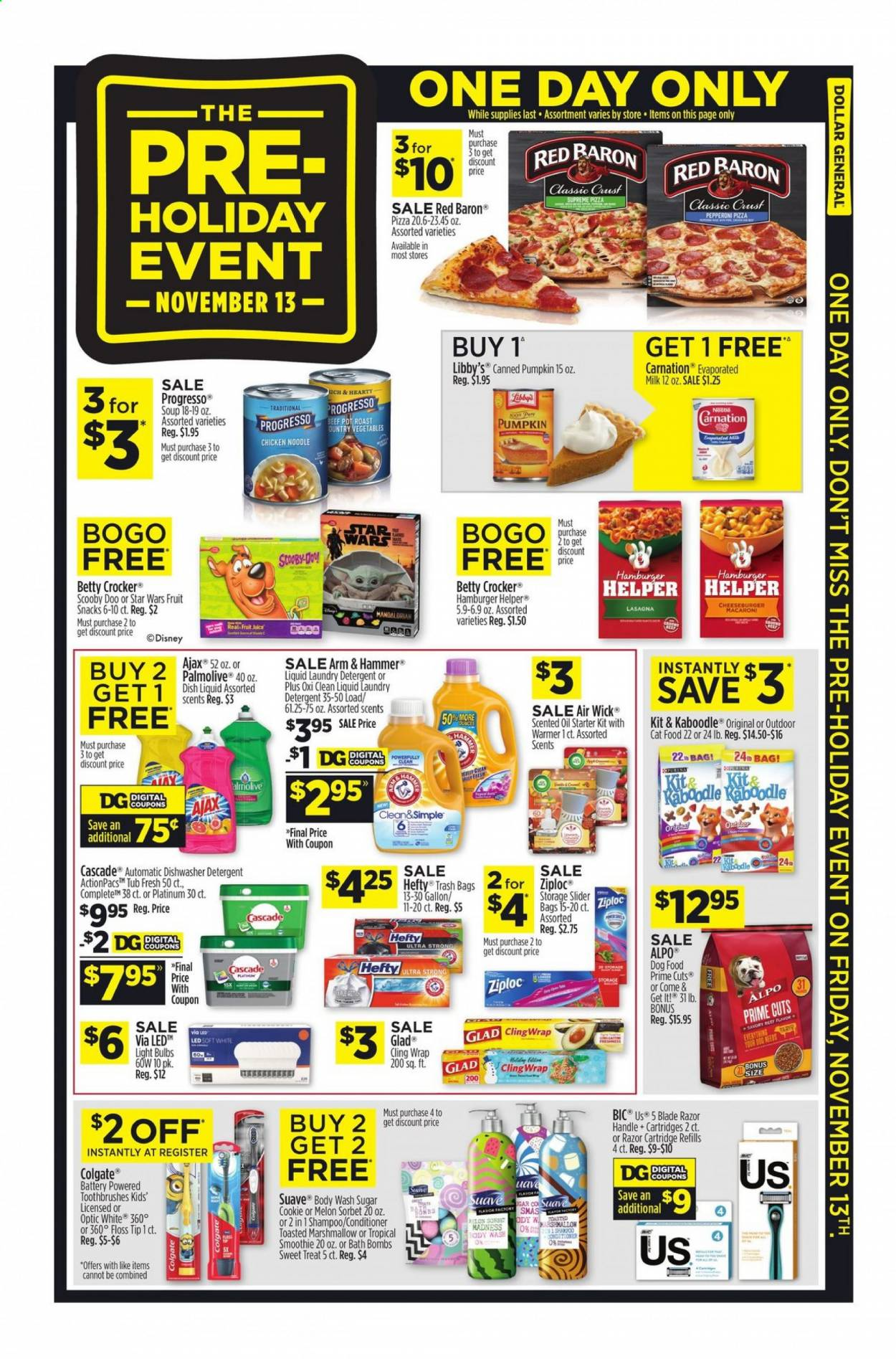 Dollar General Flyer - 11.13.2020 - 11.13.2020 - Sales products - animal food, arm & hammer, bag, bath, battery, beef meat, bic, body wash, bulb, cascade, cat food, conditioner, detergent, dishwasher, disney, dog food, dolce & gabbana, colgate, evaporated milk, light bulb, marshmallows, razor, shampoo, suave, sugar, ziploc, ham, handles, hefty, pizza, pot, pumpkin, chicken, pepperoni, noodle, juice, fruit juice, burger; burgers, macaroni, soup, vegetables, snack, hamburger, hammer, melon, cartridge, air wick, dishwashing liquid, smoothie, blade, cheeseburger, tub, liquid, dish, laundry detergent, roast, oil, marshmallow, vegetable, led, star wars. Page 1.