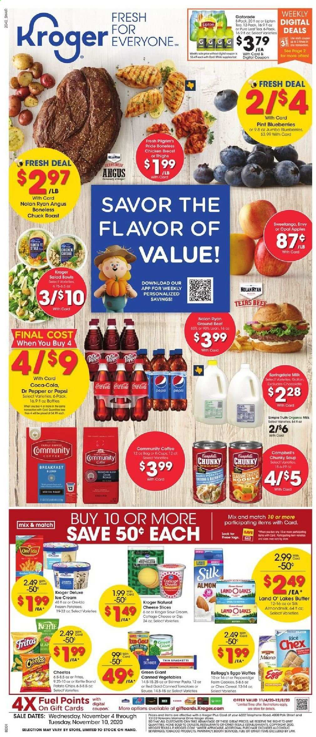 Kroger Flyer - 11.04.2020 - 11.10.2020 - Sales products - apples, bacon, beef meat, blueberries, bowl, butter, campbell's, cereals, coca-cola, coffee, cottage cheese, dates, fritos, frozen, fuel, ground beef, milk, rice, santa, sole, sour cream, spaghetti, tea, ice cream, polk, potato chips, potatoes, provolone, cheddar, cheese slices, cheetos, chicken, chicken breast, pepsi, noodle, chips, chocolate, cheese, soup, canned vegetables, vegetables, pepper, cereal, pasta, lipton, salad, sauce, roast, apple, kettle, vegetable. Page 1.