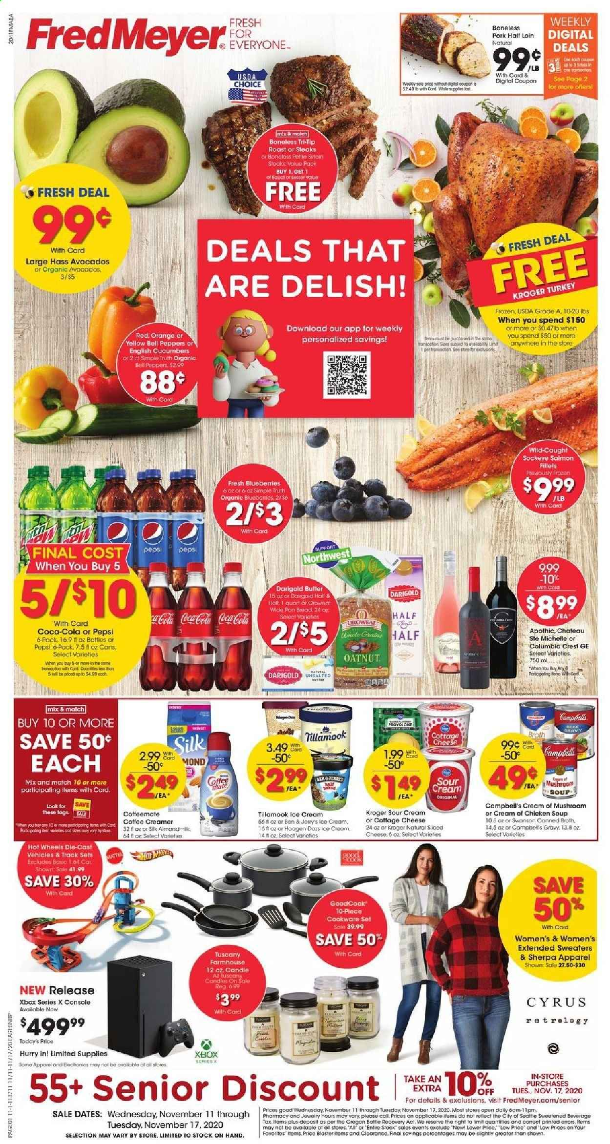 Fred Meyer Flyer - 11.11.2020 - 11.17.2020 - Sales products - avocado, bell peppers, blueberries, bread, butter, Campbell's, candle, Coca-Cola, cookware set, cottage cheese, cucumbers, frozen, Mattel, salmon, sherpa, sliced cheese, sour cream, turkey, ice cream, pork meat, chicken, pan, Pepsi, orange, chicken soup, cheese, hot wheels, soup, mushroom, creamer, coffee creamer, peppers, Xbox. Page 1.