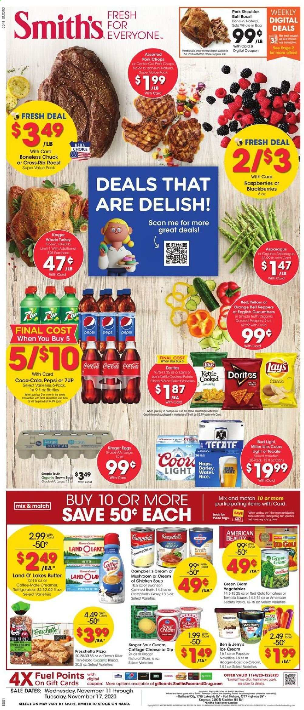 Smith's Flyer - 11.11.2020 - 11.17.2020 - Sales products - asparagus, barley, beef meat, bell peppers, blackberries, butter, Campbell's, Coca-Cola, Coffee-Mate, cottage cheese, cucumbers, Doritos, eggs, frozen, fuel, Miller Lite, raspberries, rib roast, rice, sour cream, tomatoes, turkey, whole turkey, ice cream, pizza, pork chops, pork meat, pork shoulder, potato chips, chicken, Pepsi, orange, chicken soup, chips, cheese, soup, Vegetables, mushroom, creamer, pasta, Bud Light, Lay's, Coors, peppers, kettle, vegetable. Page 1.
