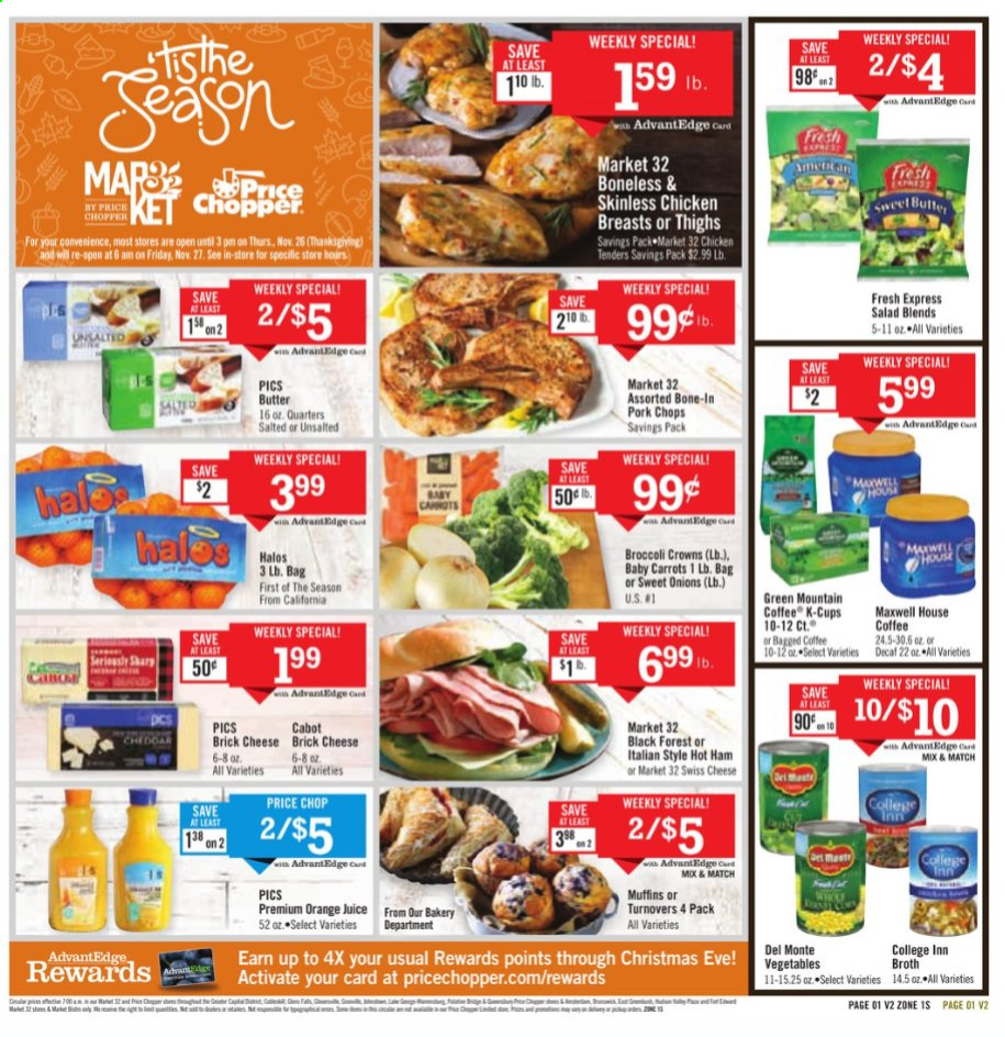 Price Chopper Flyer - 11.15.2020 - 11.21.2020 - Sales products - brick cheese, broccoli, butter, carrots, Maxwell House, muffins, swiss cheese, ham, pork chops, pork meat, chicken, chicken breast, onion, orange juice, orange, chicken tenders, cheese, juice, Vegetables, salad, vegetable. Page 1.